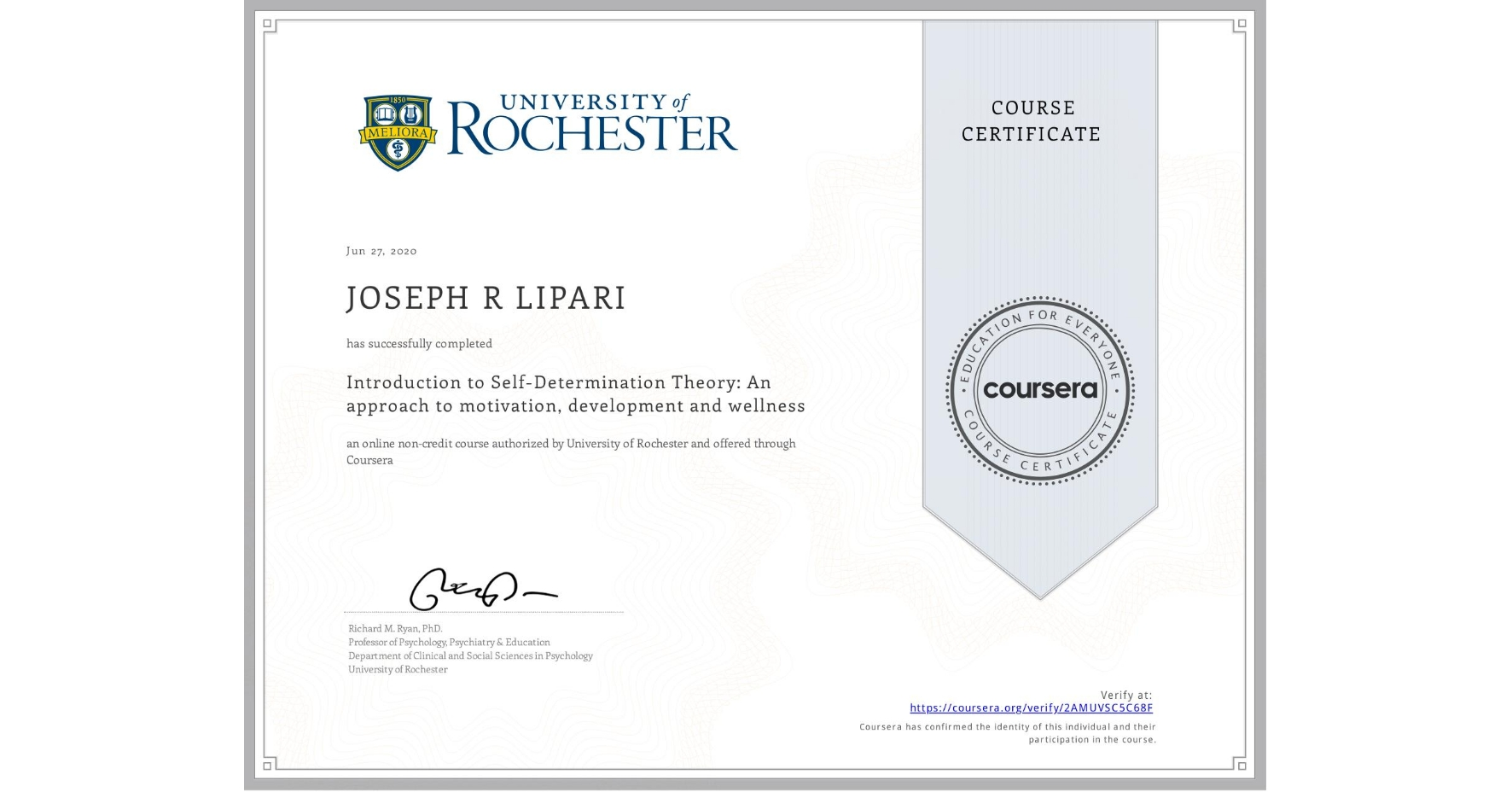 View certificate for JOSEPH R  LIPARI, Introduction to Self-Determination Theory: An approach to motivation, development and wellness, an online non-credit course authorized by University of Rochester and offered through Coursera
