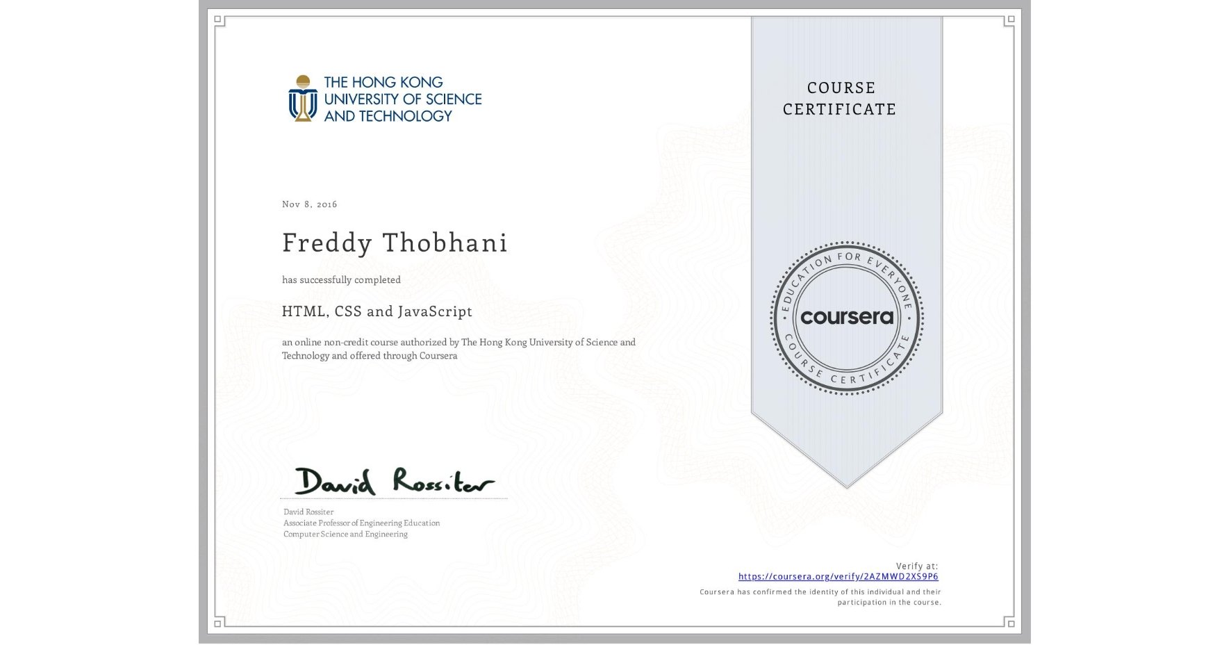 View certificate for Freddy Thobhani, HTML, CSS and JavaScript, an online non-credit course authorized by The Hong Kong University of Science and Technology and offered through Coursera