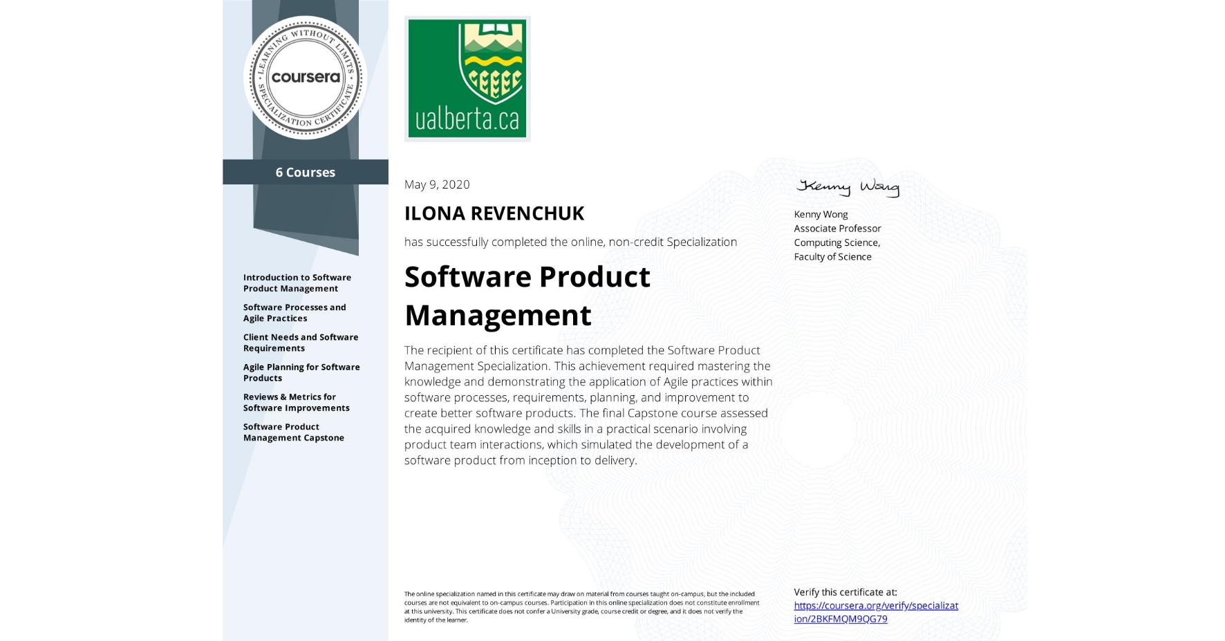 View certificate for ILONA REVENCHUK, Software Product Management, offered through Coursera. The recipient of this certificate has completed the Software Product Management Specialization. This achievement required mastering the knowledge and demonstrating the application of Agile practices within software processes, requirements, planning, and improvement to create better software products. The final Capstone course assessed the acquired knowledge and skills in a practical scenario involving product team interactions, which simulated the development of a software product from inception to delivery.
