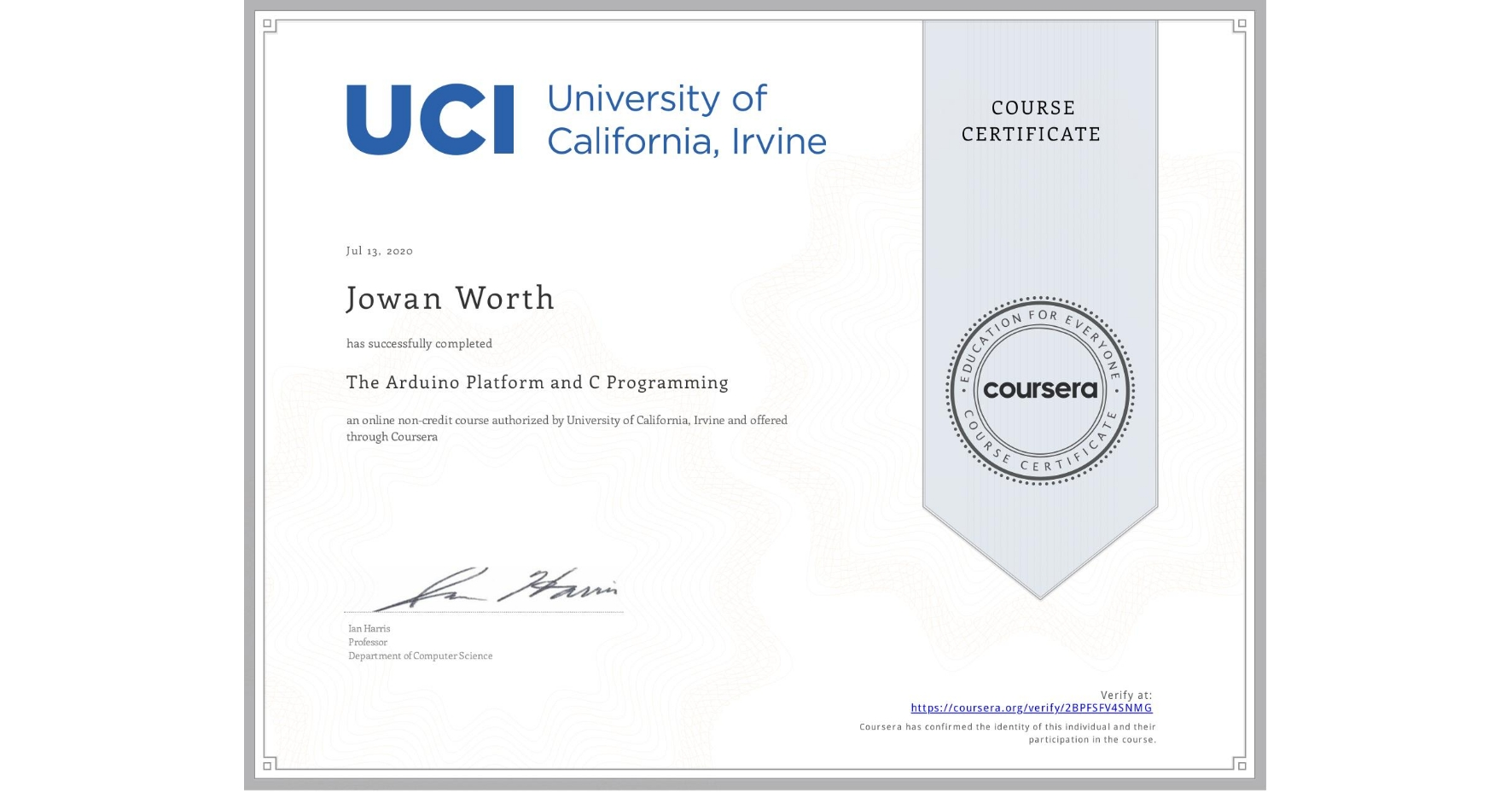 View certificate for Jowan Worth, The Arduino Platform and C Programming, an online non-credit course authorized by University of California, Irvine and offered through Coursera
