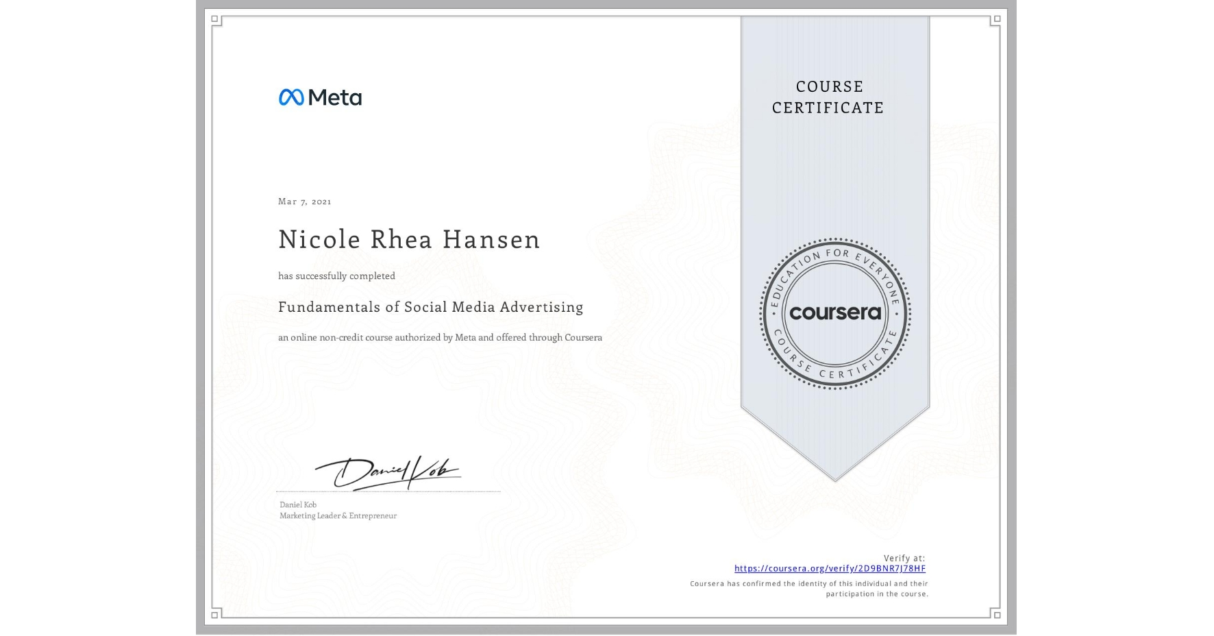 View certificate for Nicole Rhea Hansen, Fundamentals of Social Media Advertising, an online non-credit course authorized by Facebook and offered through Coursera