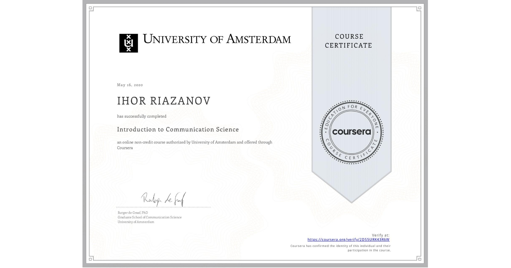 View certificate for IHOR RIAZANOV, Introduction to Communication Science, an online non-credit course authorized by University of Amsterdam and offered through Coursera