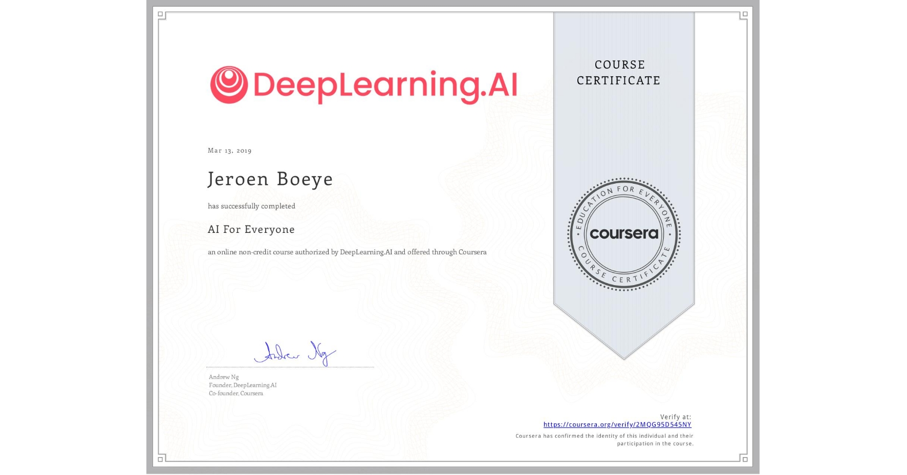View certificate for Jeroen Boeye, AI For Everyone, an online non-credit course authorized by DeepLearning.AI and offered through Coursera
