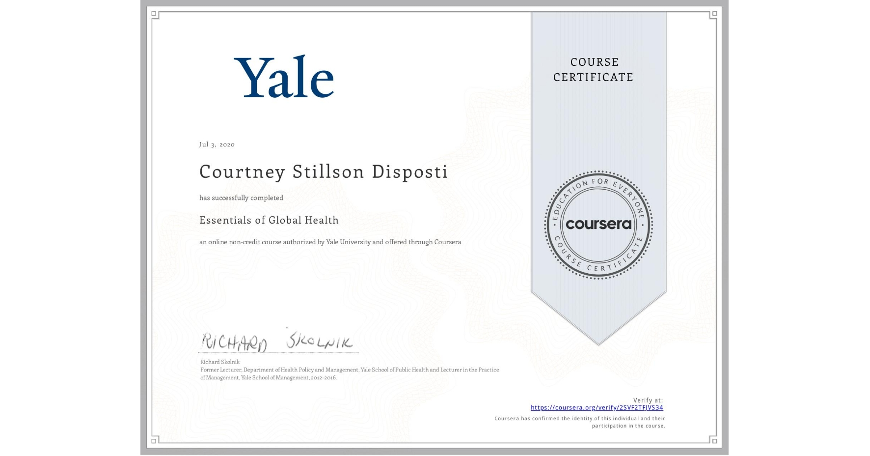 View certificate for Courtney Stillson Disposti, Essentials of Global Health, an online non-credit course authorized by Yale University and offered through Coursera