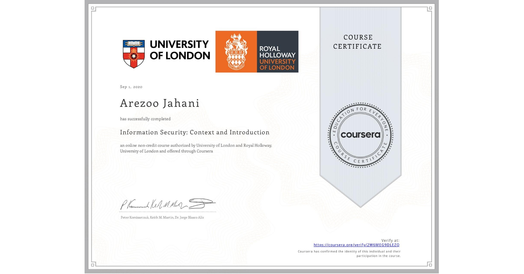 View certificate for Arezoo Jahani, Information Security: Context and Introduction, an online non-credit course authorized by University of London & Royal Holloway, University of London and offered through Coursera