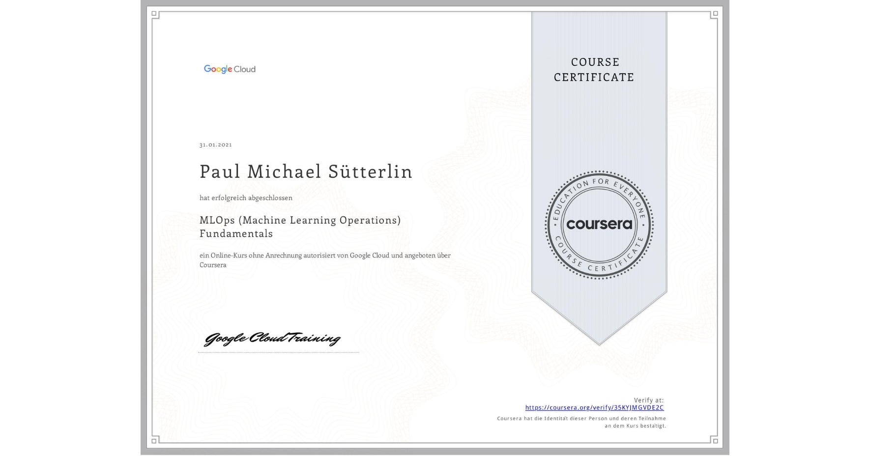 View certificate for Paul Michael Sütterlin, MLOps (Machine Learning Operations) Fundamentals, an online non-credit course authorized by Google Cloud and offered through Coursera