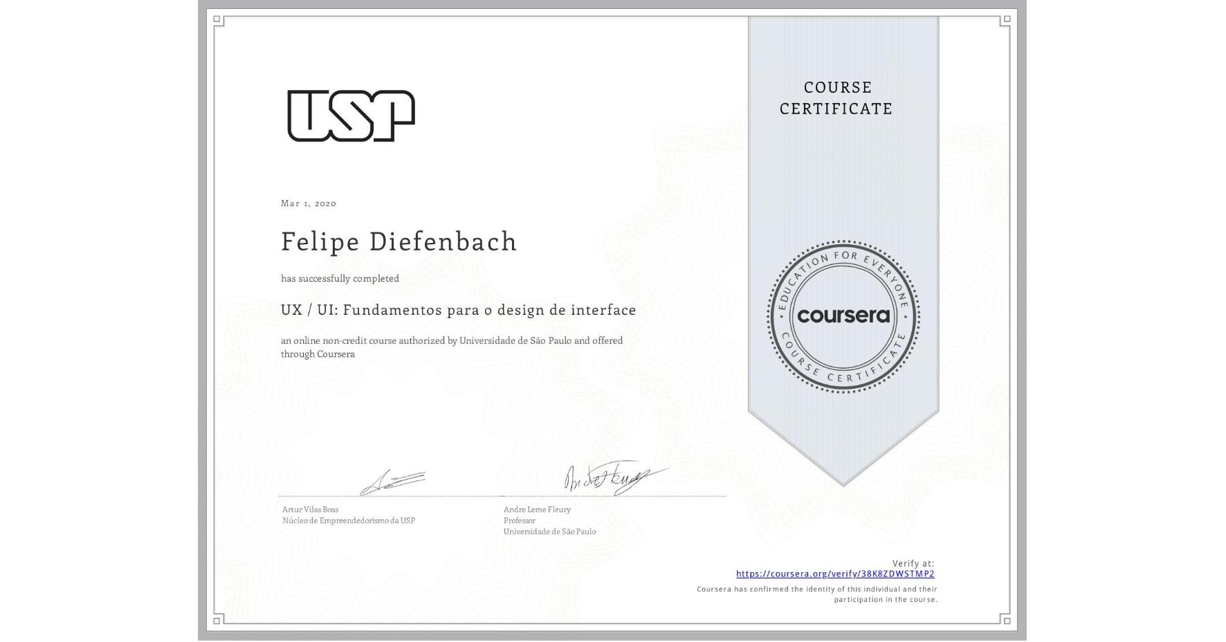 View certificate for Felipe Diefenbach, UX / UI: Fundamentos para o design de interface, an online non-credit course authorized by Universidade de São Paulo and offered through Coursera