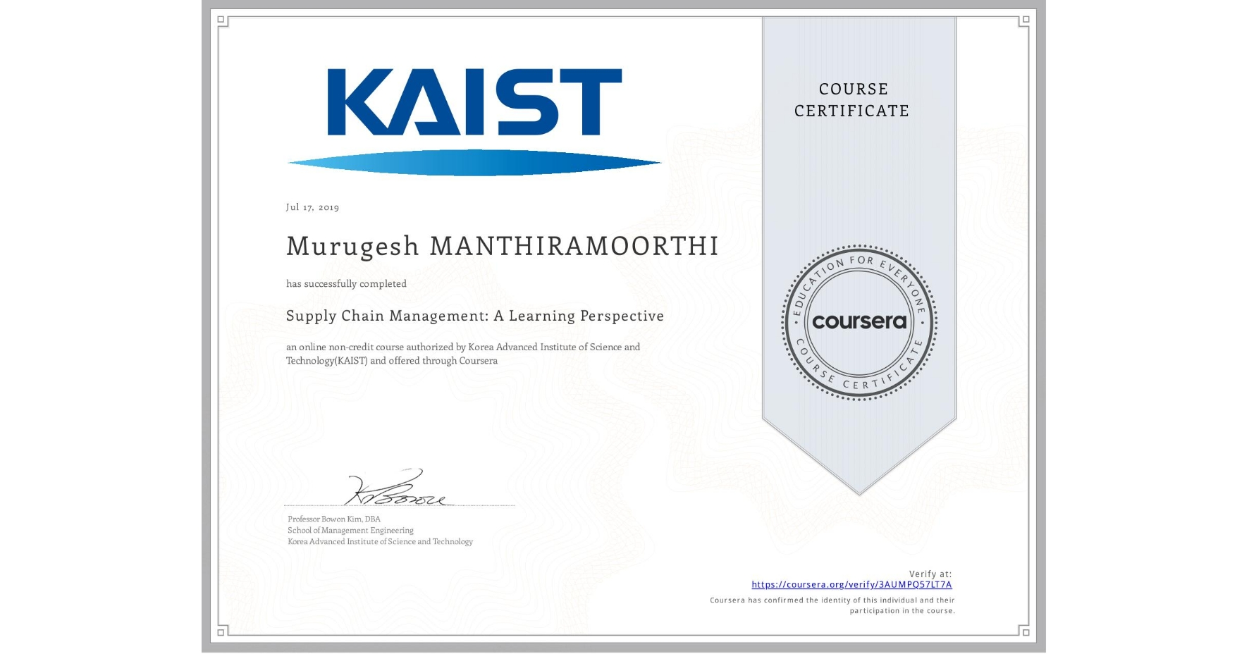 View certificate for Murugesh Manthiramoorthi, Supply Chain Management: A Learning Perspective , an online non-credit course authorized by Korea Advanced Institute of Science and Technology(KAIST) and offered through Coursera