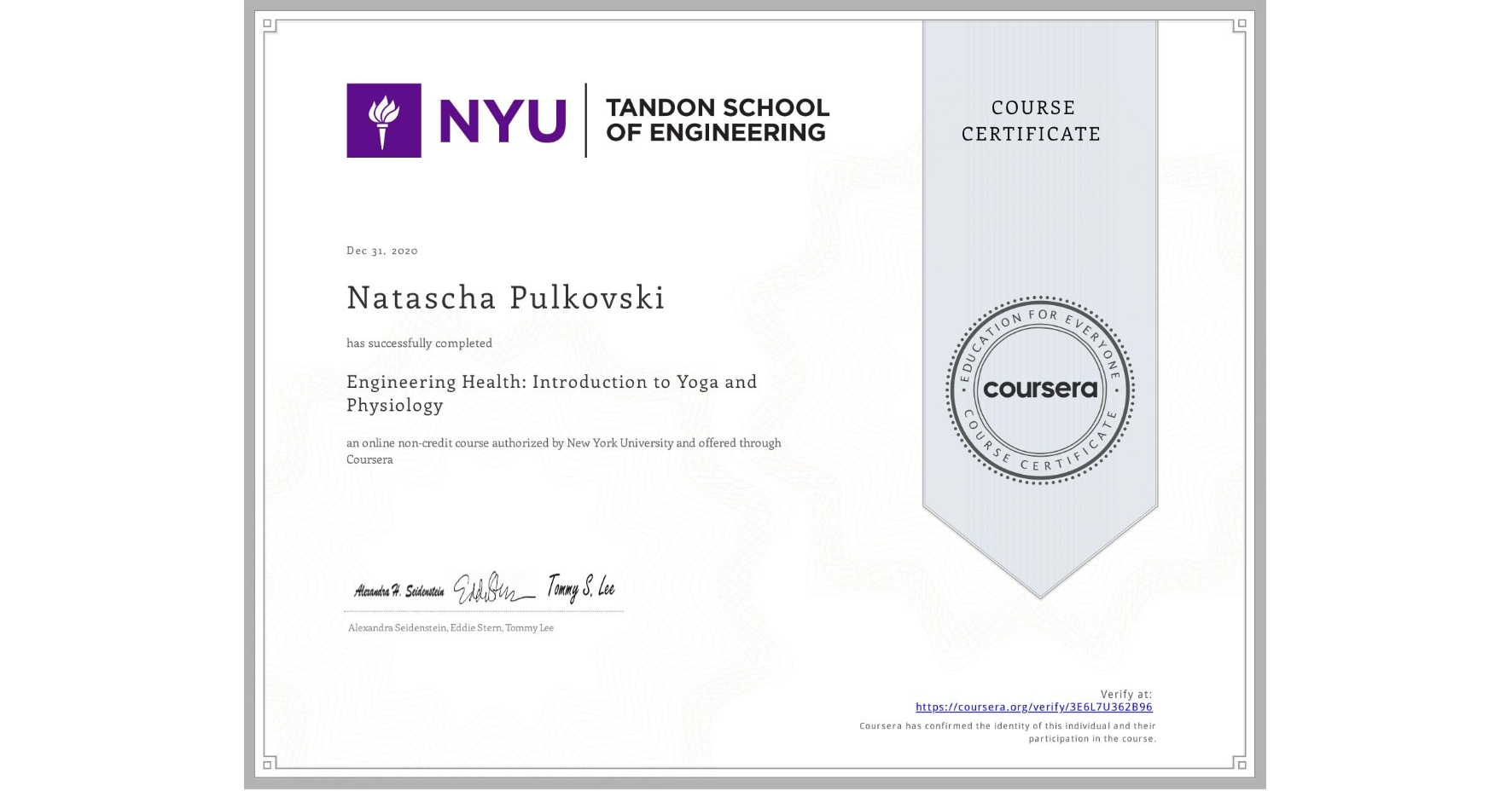 View certificate for Natascha Pulkovski, Engineering Health: Introduction to Yoga and Physiology, an online non-credit course authorized by New York University and offered through Coursera