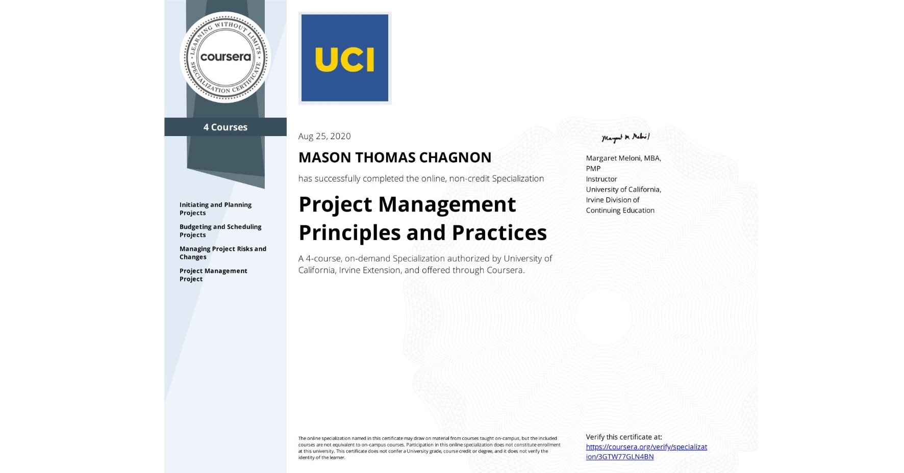 View certificate for MASON THOMAS  CHAGNON, Project Management Principles and Practices, offered through Coursera. A 4-course, on-demand Specialization authorized by University of California, Irvine Extension, and offered through Coursera.