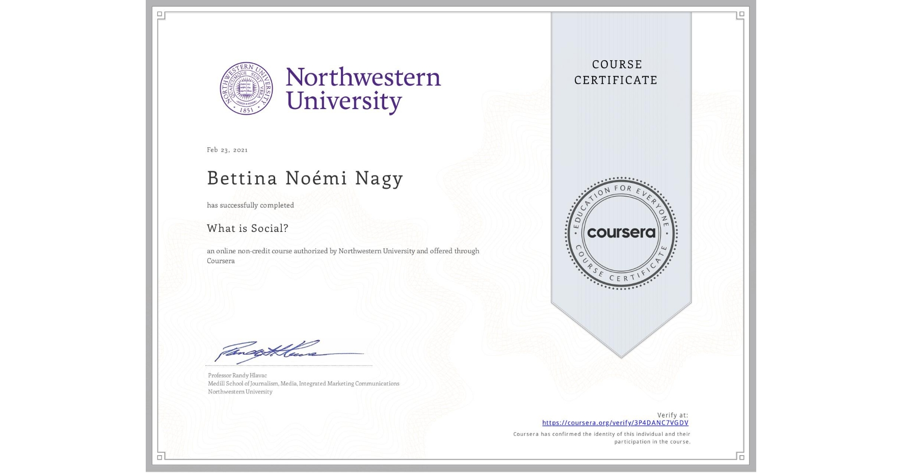 View certificate for Bettina Noémi Nagy, What is Social?, an online non-credit course authorized by Northwestern University and offered through Coursera