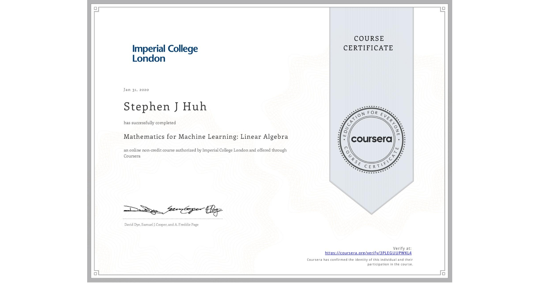 View certificate for Stephen J Huh, Mathematics for Machine Learning: Linear Algebra, an online non-credit course authorized by Imperial College London and offered through Coursera