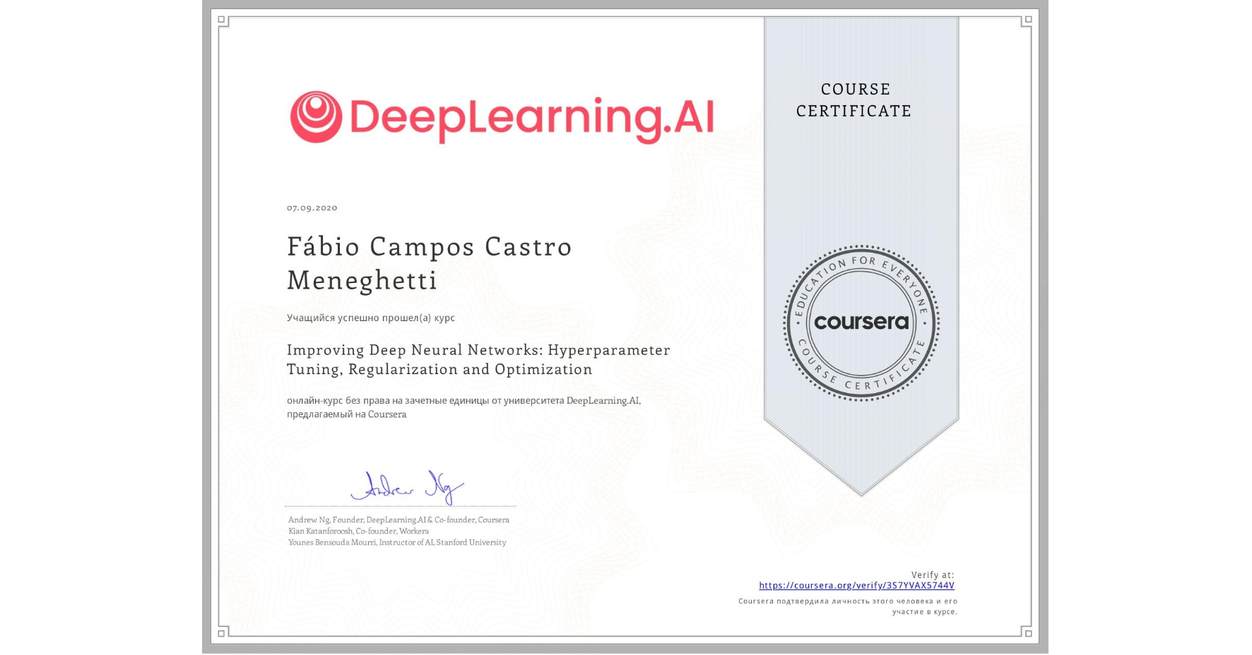 View certificate for Fábio Campos Castro Meneghetti, Improving Deep Neural Networks: Hyperparameter Tuning, Regularization and Optimization, an online non-credit course authorized by DeepLearning.AI and offered through Coursera