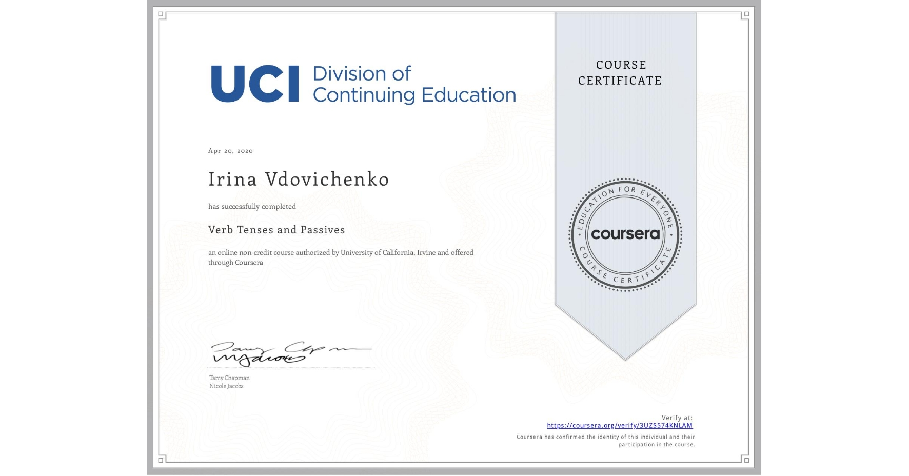 View certificate for Irina Vdovichenko, Verb Tenses and Passives, an online non-credit course authorized by University of California, Irvine and offered through Coursera