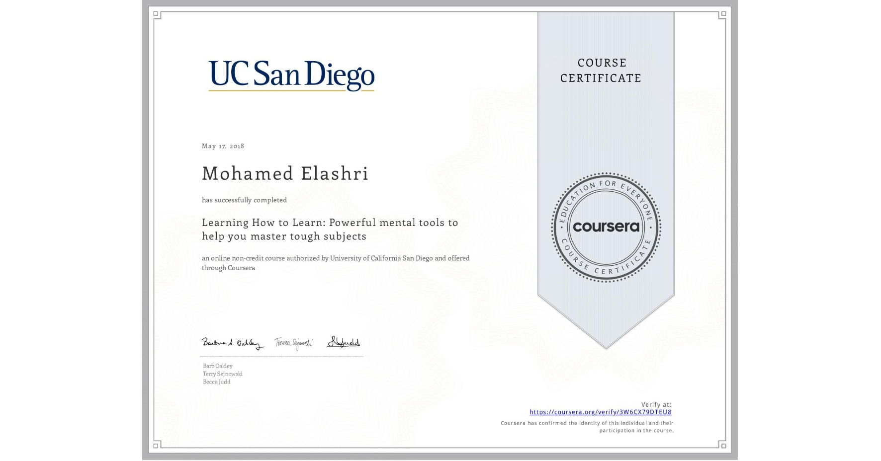 View certificate for Mohamed Elashri, Learning How to Learn: Powerful mental tools to help you master tough subjects, an online non-credit course authorized by McMaster University & University of California San Diego and offered through Coursera