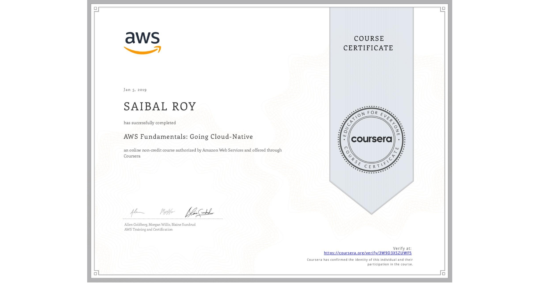 View certificate for SAIBAL ROY, AWS Fundamentals: Going Cloud-Native, an online non-credit course authorized by Amazon Web Services and offered through Coursera