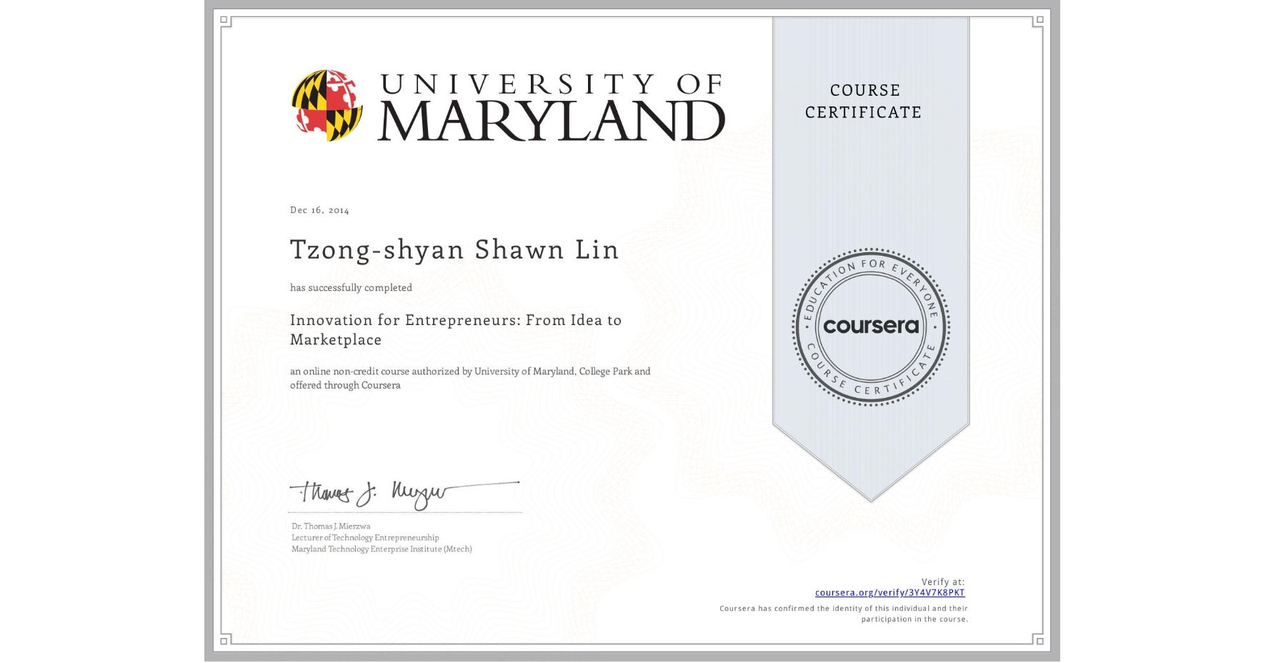 View certificate for Tzong-shyan Shawn Lin, Innovation for Entrepreneurs: From Idea to Marketplace, an online non-credit course authorized by University of Maryland, College Park and offered through Coursera