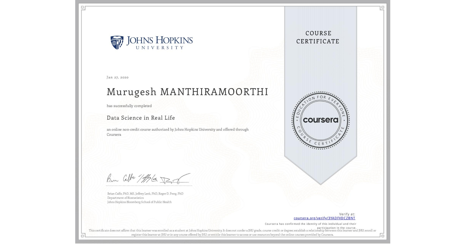 View certificate for Murugesh Manthiramoorthi, Data Science in Real Life, an online non-credit course authorized by Johns Hopkins University and offered through Coursera