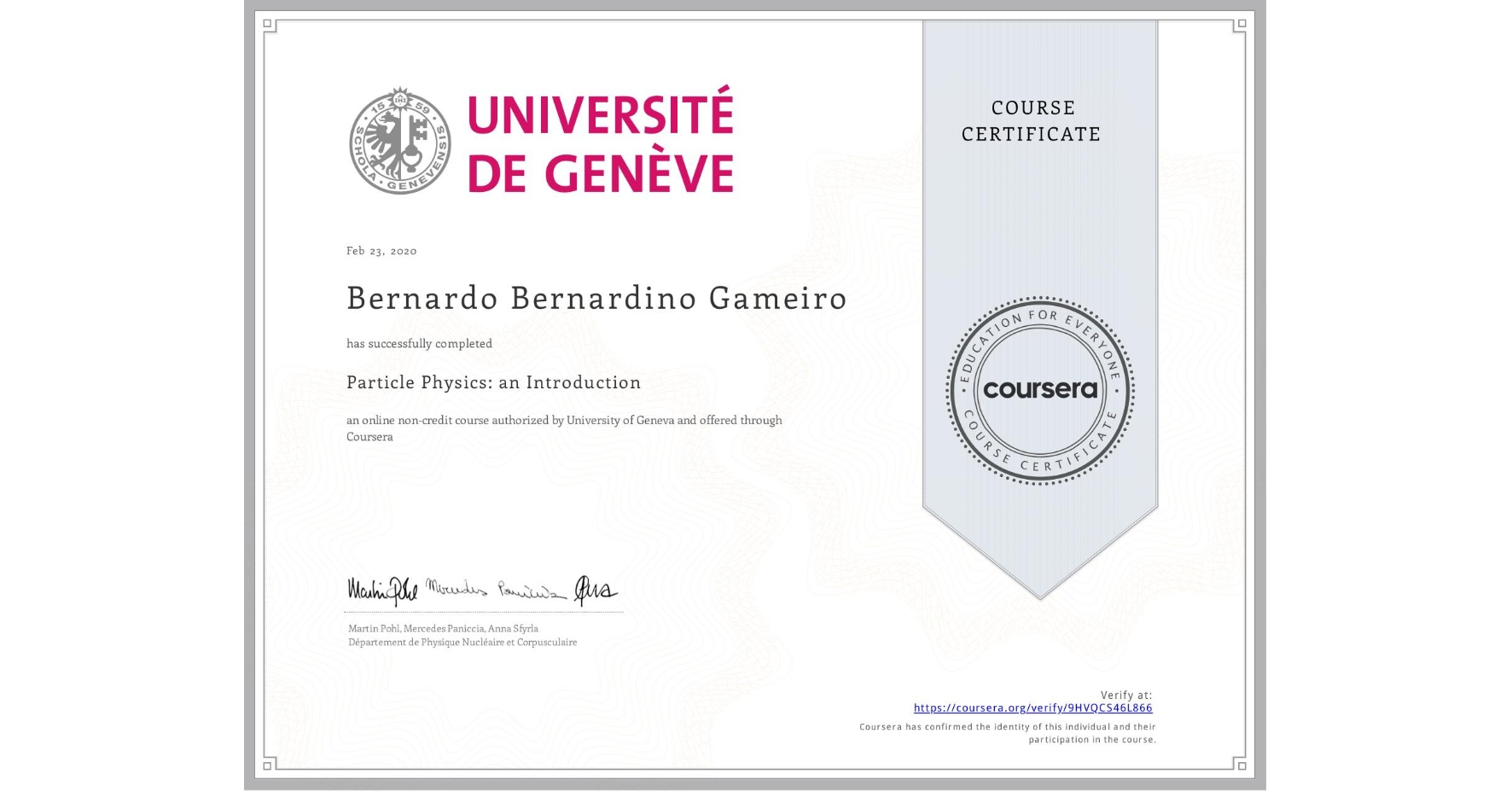 View certificate for Bernardo Bernardino Gameiro, Particle Physics: an Introduction, an online non-credit course authorized by University of Geneva and offered through Coursera