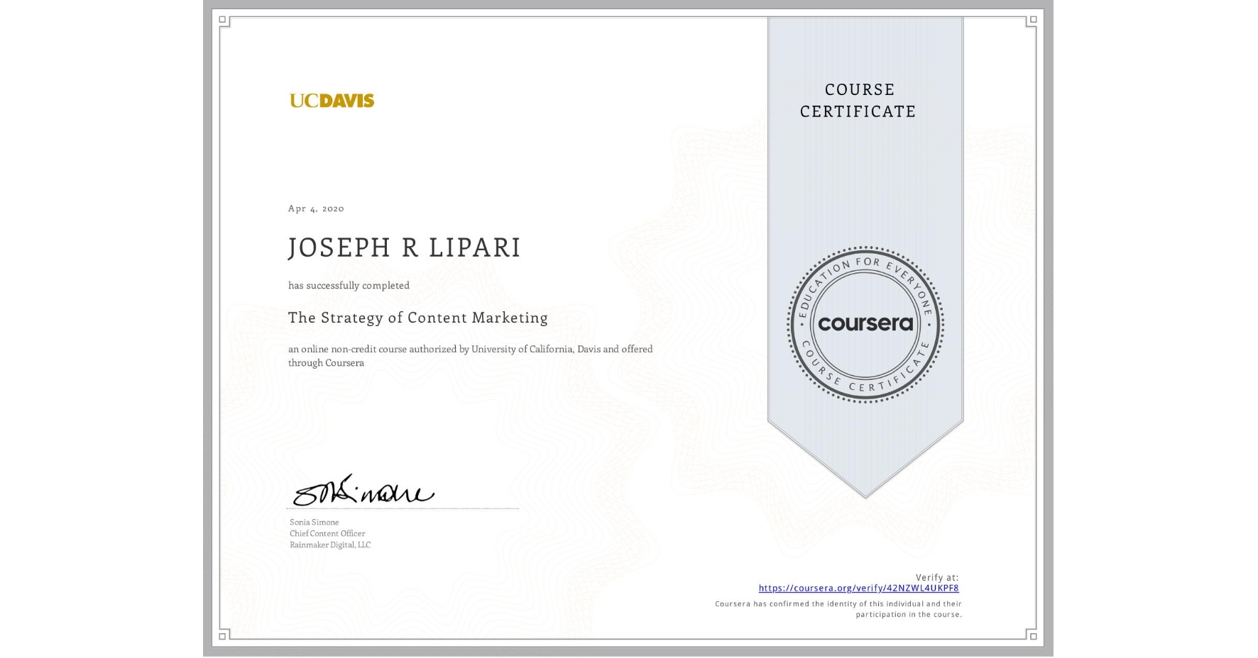 View certificate for JOSEPH R  LIPARI, The Strategy of Content Marketing, an online non-credit course authorized by University of California, Davis and offered through Coursera