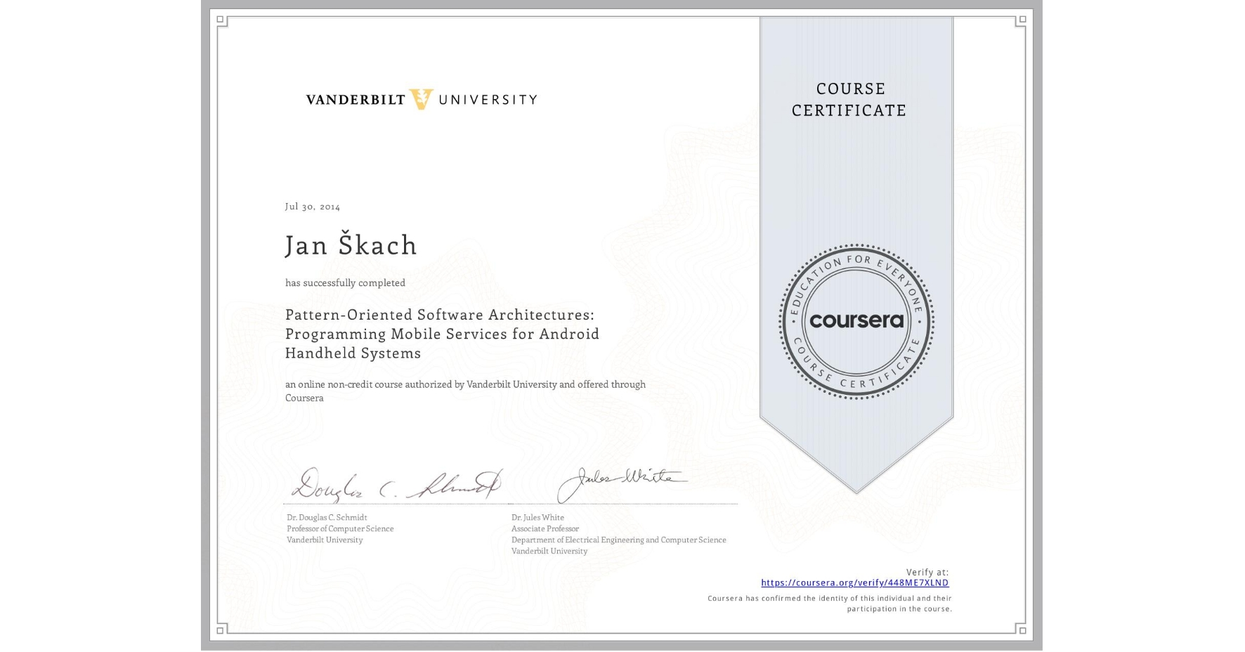 View certificate for Jan Škach, Pattern-Oriented Software Architectures: Programming Mobile Services for Android Handheld Systems, an online non-credit course authorized by Vanderbilt University and offered through Coursera