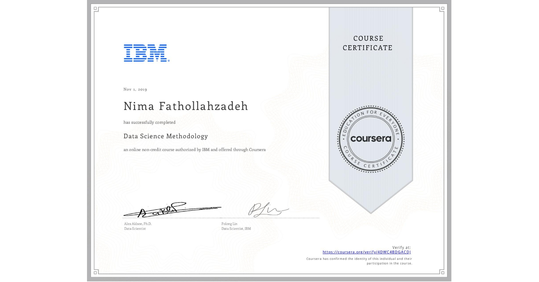 View certificate for Nima Fathollahzadeh, Data Science Methodology, an online non-credit course authorized by IBM and offered through Coursera
