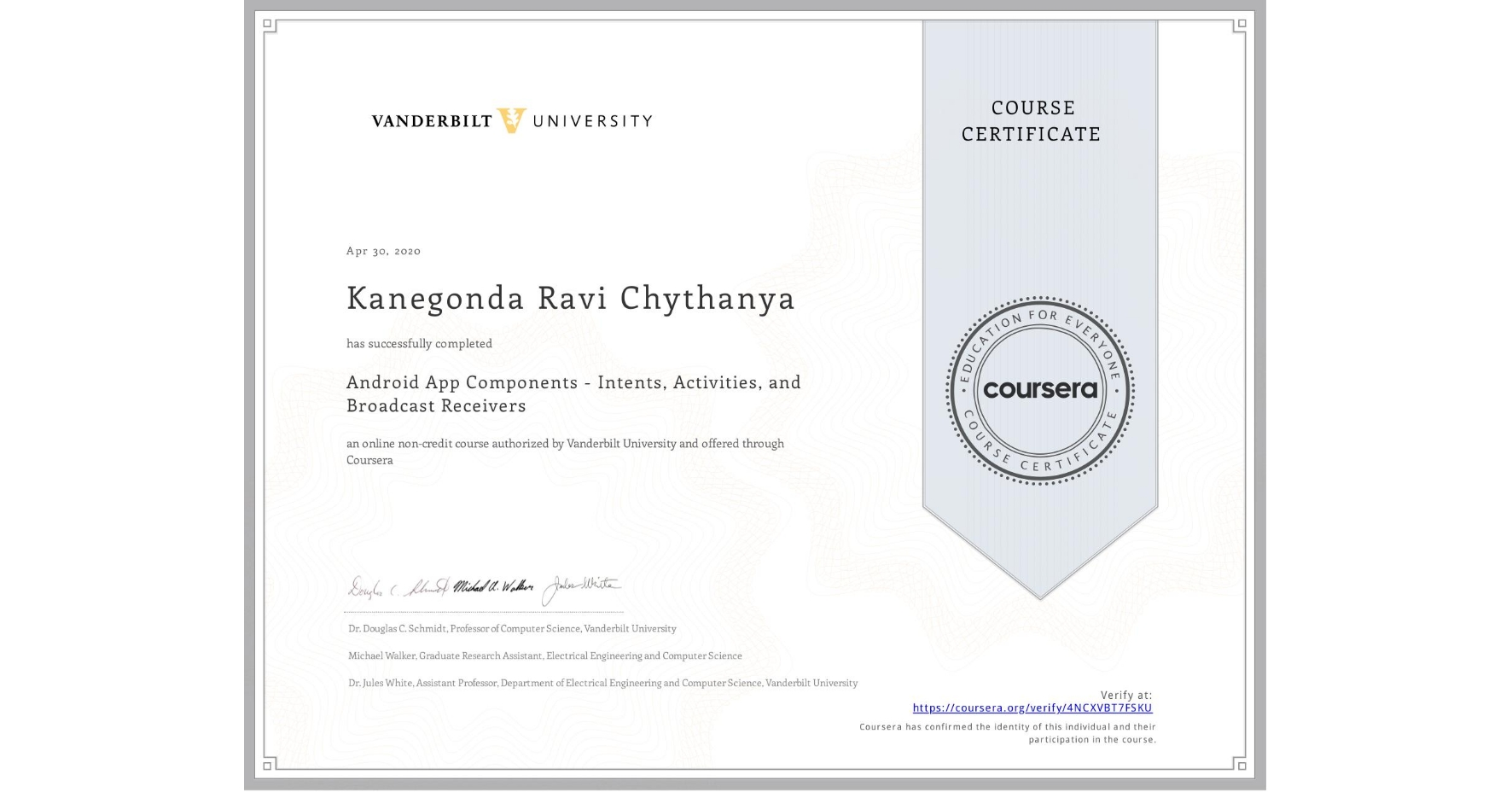 View certificate for Kanegonda Ravi Chythanya, Android App Components - Intents, Activities, and Broadcast Receivers, an online non-credit course authorized by Vanderbilt University and offered through Coursera