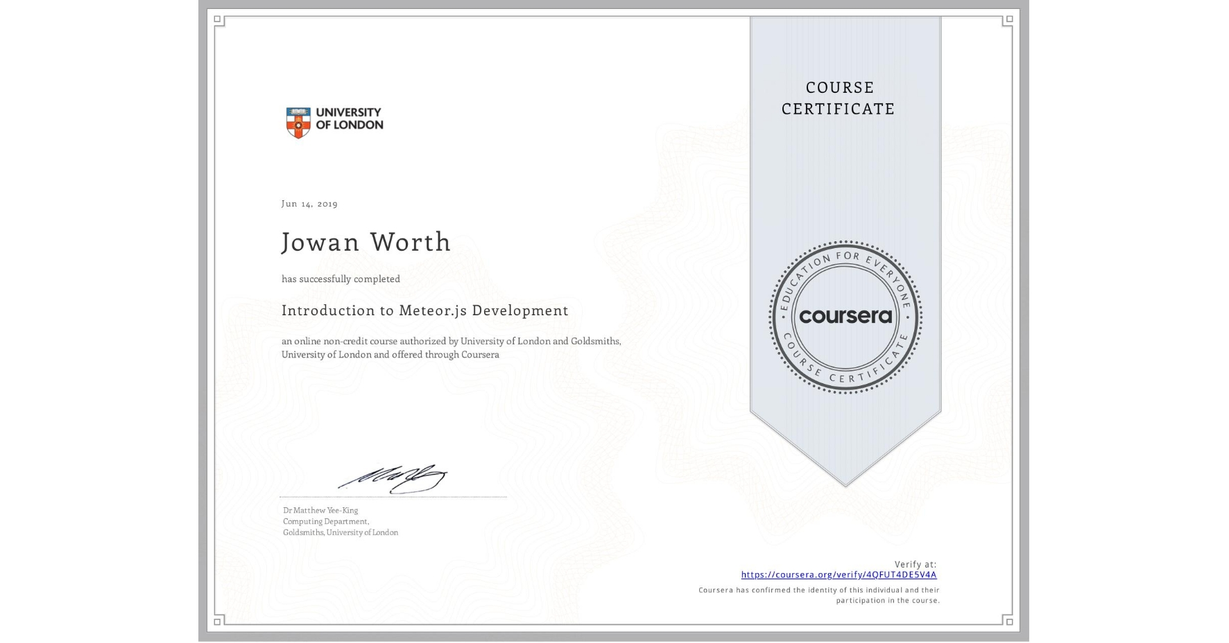 View certificate for Jowan Worth, Introduction to Meteor.js Development  , an online non-credit course authorized by University of London & Goldsmiths, University of London and offered through Coursera