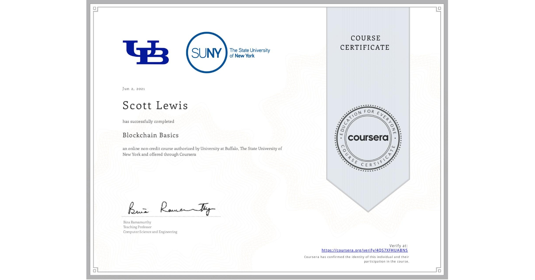View certificate for Scott Lewis, Blockchain Basics, an online non-credit course authorized by University at Buffalo & The State University of New York and offered through Coursera