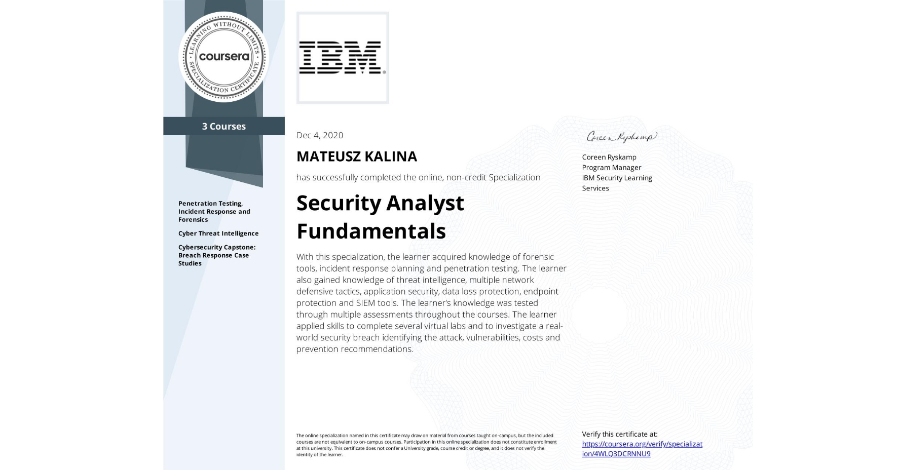 View certificate for MATEUSZ KALINA, Security Analyst Fundamentals, offered through Coursera. With this specialization, the learner acquired knowledge of forensic tools, incident response planning and penetration testing.  The learner also gained knowledge of threat intelligence, multiple network defensive tactics, application security, data loss protection, endpoint protection and SIEM tools.  The learner's knowledge was tested through multiple assessments throughout the courses. The learner applied skills to complete several virtual labs and to investigate a real-world security breach identifying the attack, vulnerabilities, costs and prevention recommendations.
