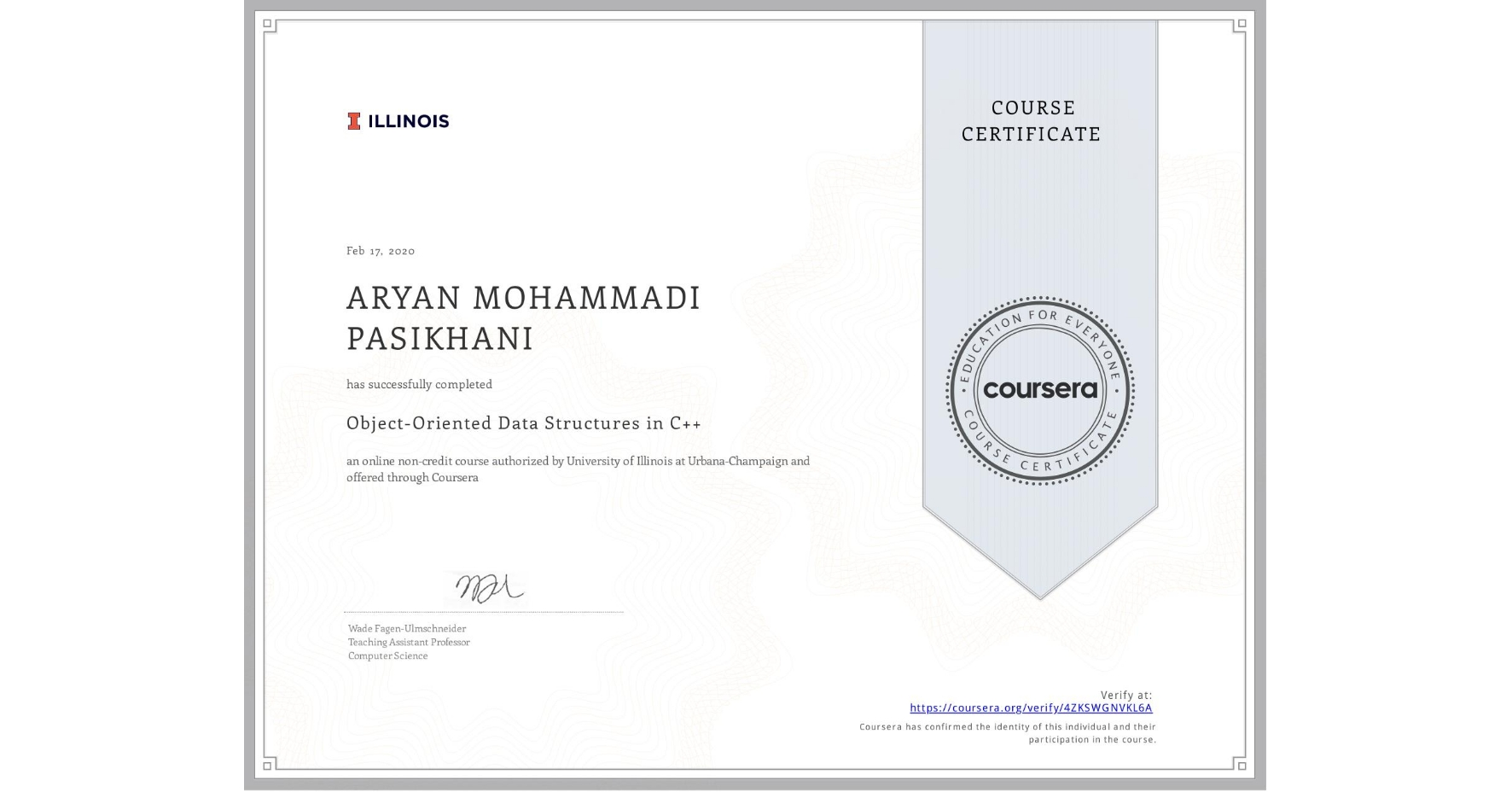 View certificate for ARYAN MOHAMMADI PASIKHANI, Object-Oriented Data Structures in C++, an online non-credit course authorized by University of Illinois at Urbana-Champaign and offered through Coursera