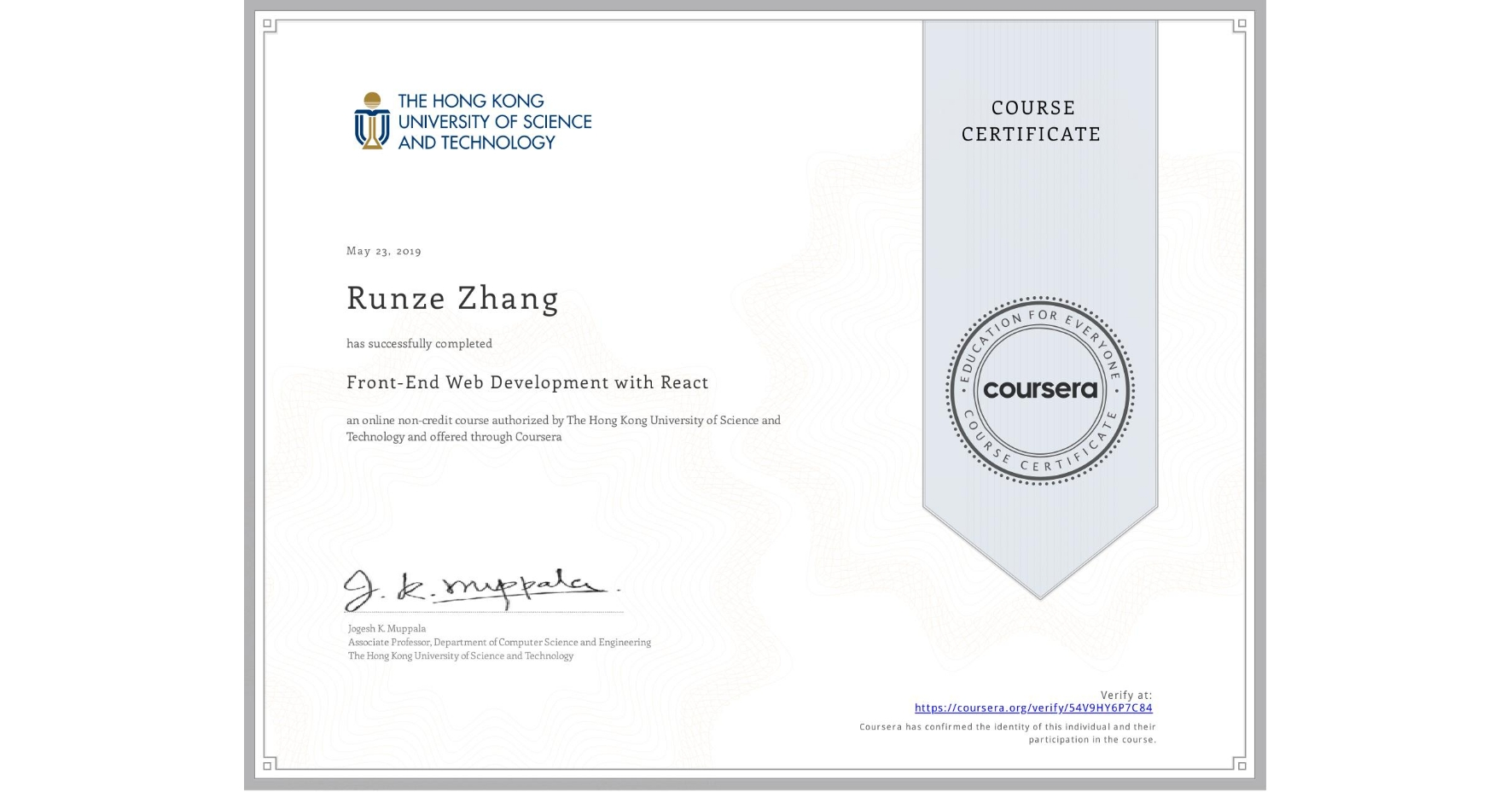 View certificate for Runze Zhang, Front-End Web Development with React, an online non-credit course authorized by The Hong Kong University of Science and Technology and offered through Coursera