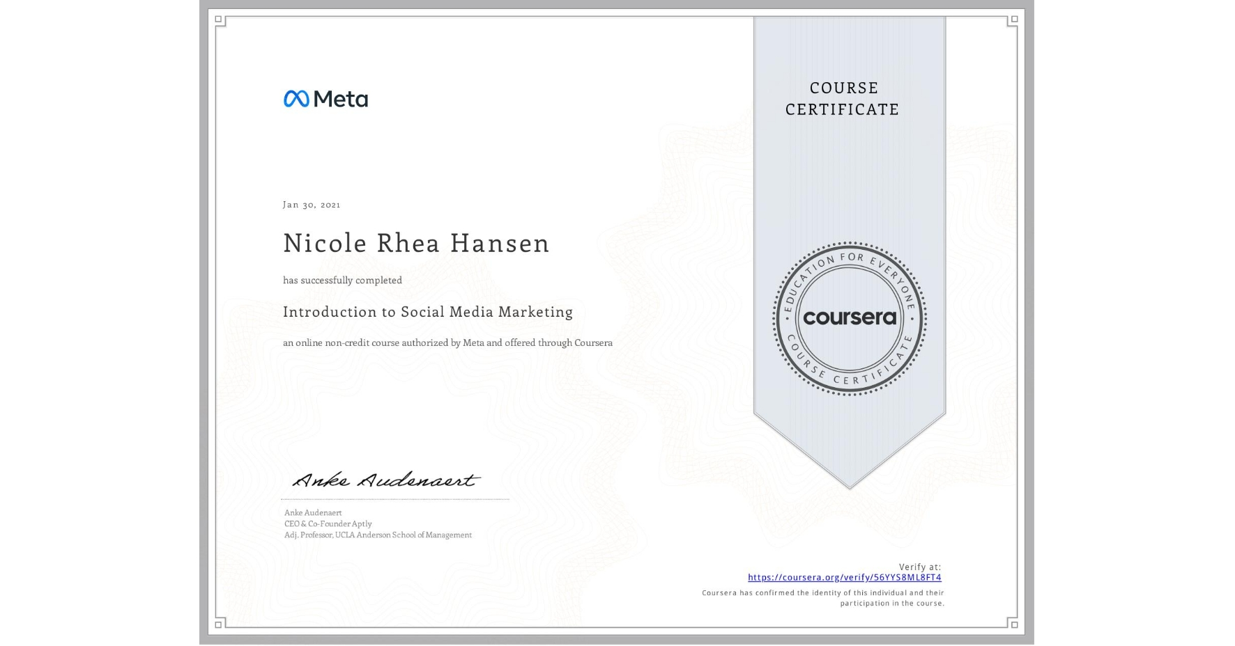 View certificate for Nicole Rhea Hansen, Introduction to Social Media Marketing, an online non-credit course authorized by Facebook and offered through Coursera