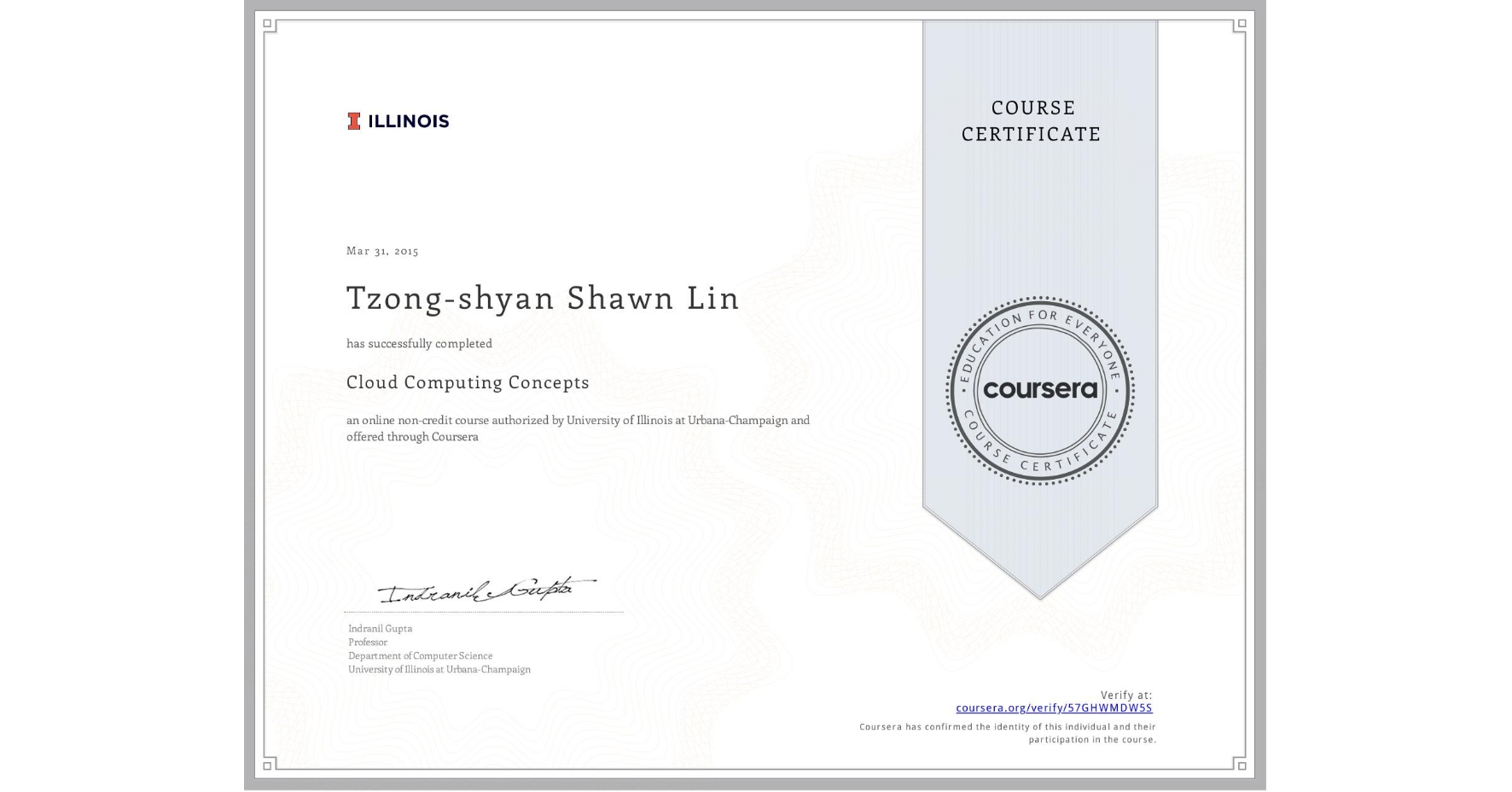 View certificate for Tzong-shyan Shawn Lin, Cloud Computing Concepts, an online non-credit course authorized by University of Illinois at Urbana-Champaign and offered through Coursera