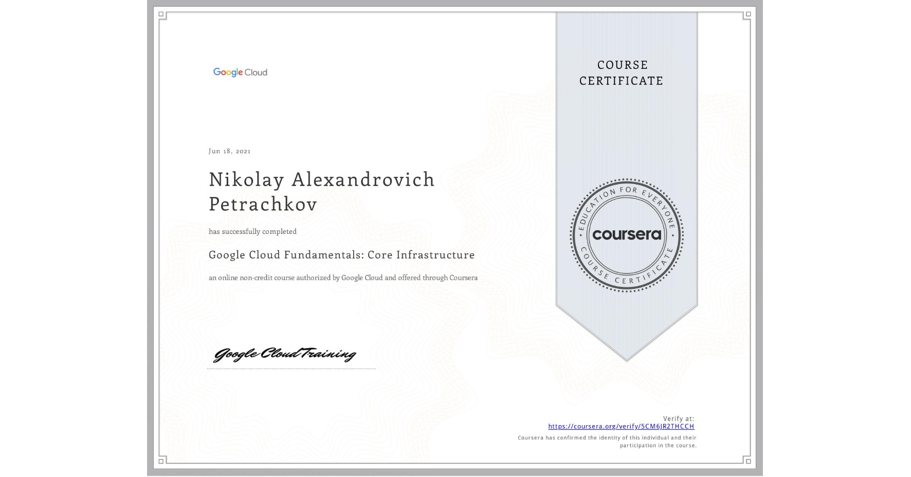 View certificate for Nikolay Petrachkov, Google Cloud Fundamentals: Core Infrastructure, an online non-credit course authorized by Google Cloud and offered through Coursera
