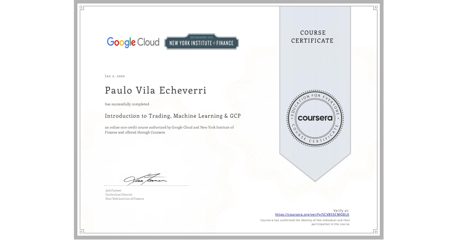 View certificate for Paulo Vila, Introduction to Trading, Machine Learning & GCP, an online non-credit course authorized by Google Cloud & New York Institute of Finance and offered through Coursera