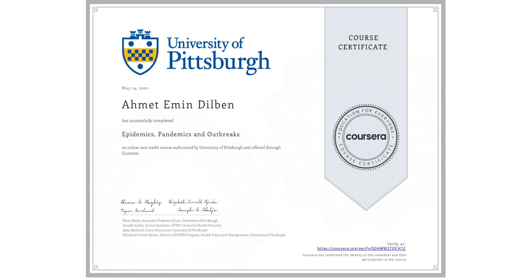 View certificate for Ahmet Emin Dilben, Epidemics, Pandemics and Outbreaks, an online non-credit course authorized by University of Pittsburgh and offered through Coursera