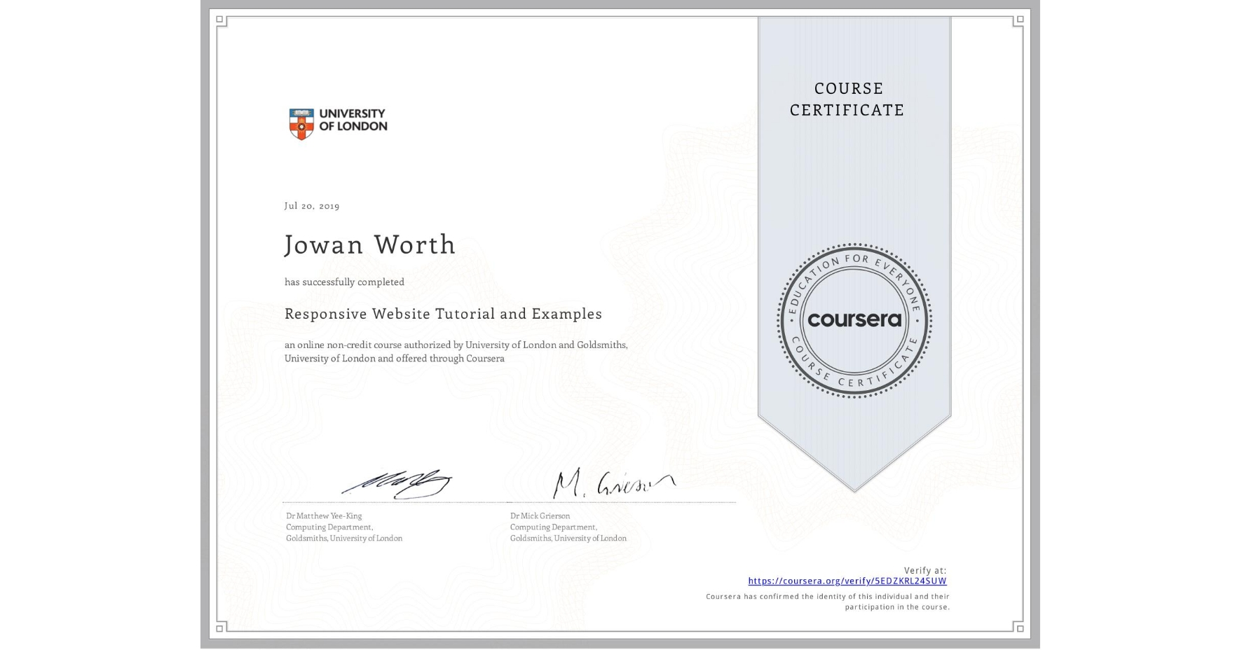View certificate for Jowan Worth, Responsive Website Tutorial and Examples, an online non-credit course authorized by University of London & Goldsmiths, University of London and offered through Coursera
