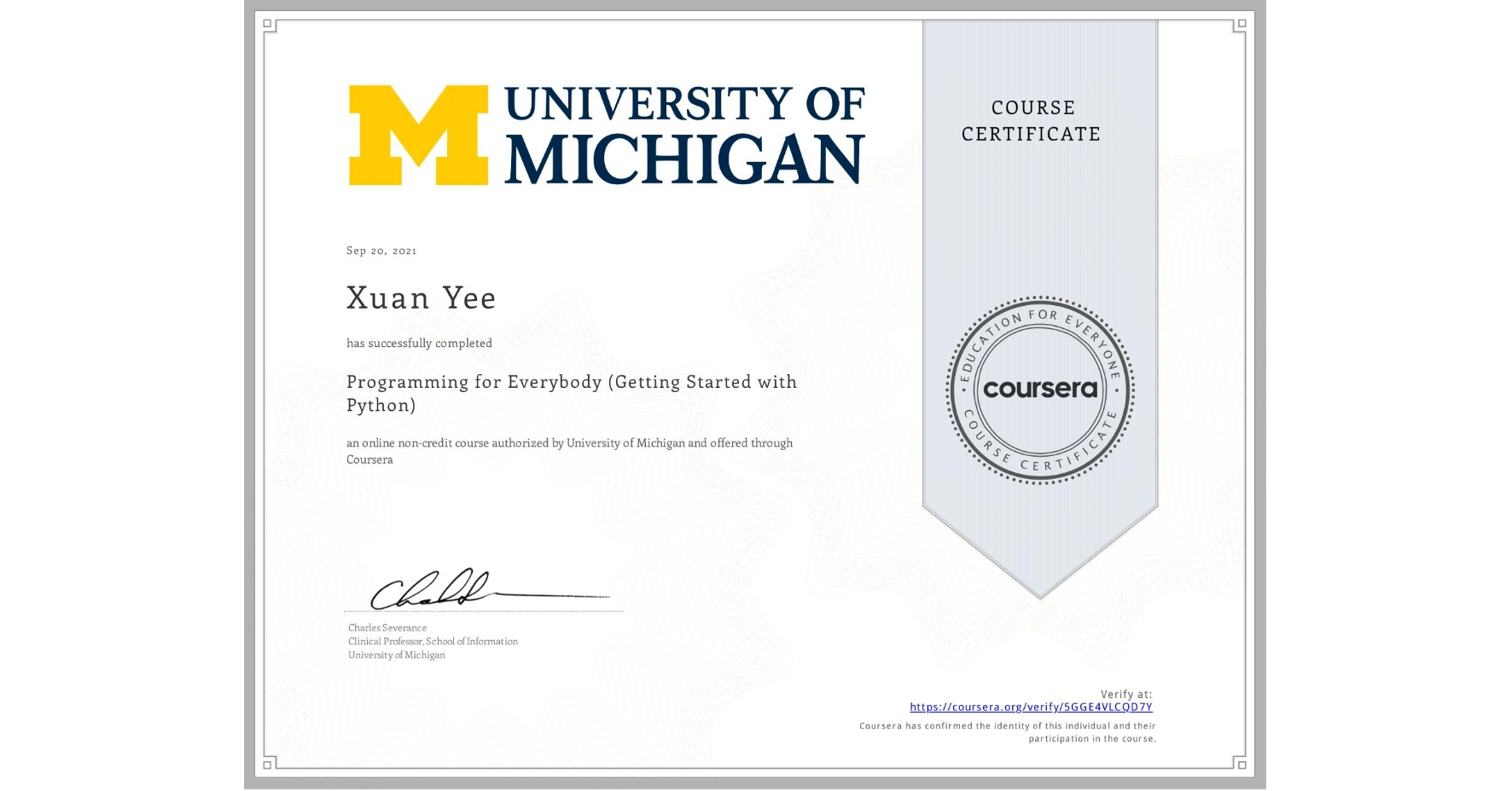 View certificate for Xuan Yee, Programming for Everybody (Getting Started with Python), an online non-credit course authorized by University of Michigan and offered through Coursera