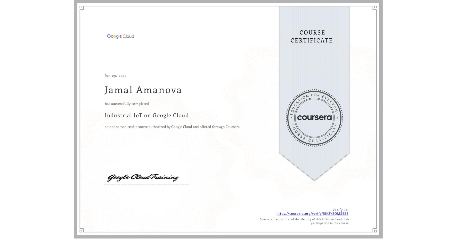 View certificate for Jamal Amanova, Industrial IoT on Google Cloud, an online non-credit course authorized by Google Cloud and offered through Coursera