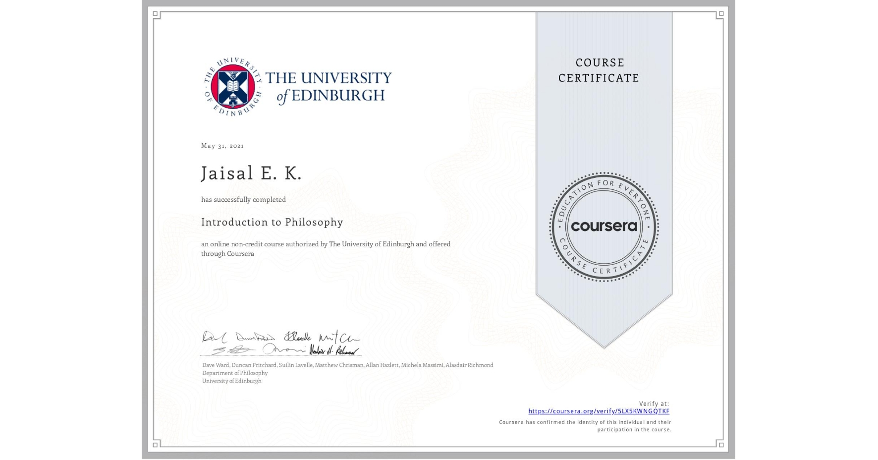 View certificate for Jaisal E. K., Introduction to Philosophy, an online non-credit course authorized by The University of Edinburgh and offered through Coursera