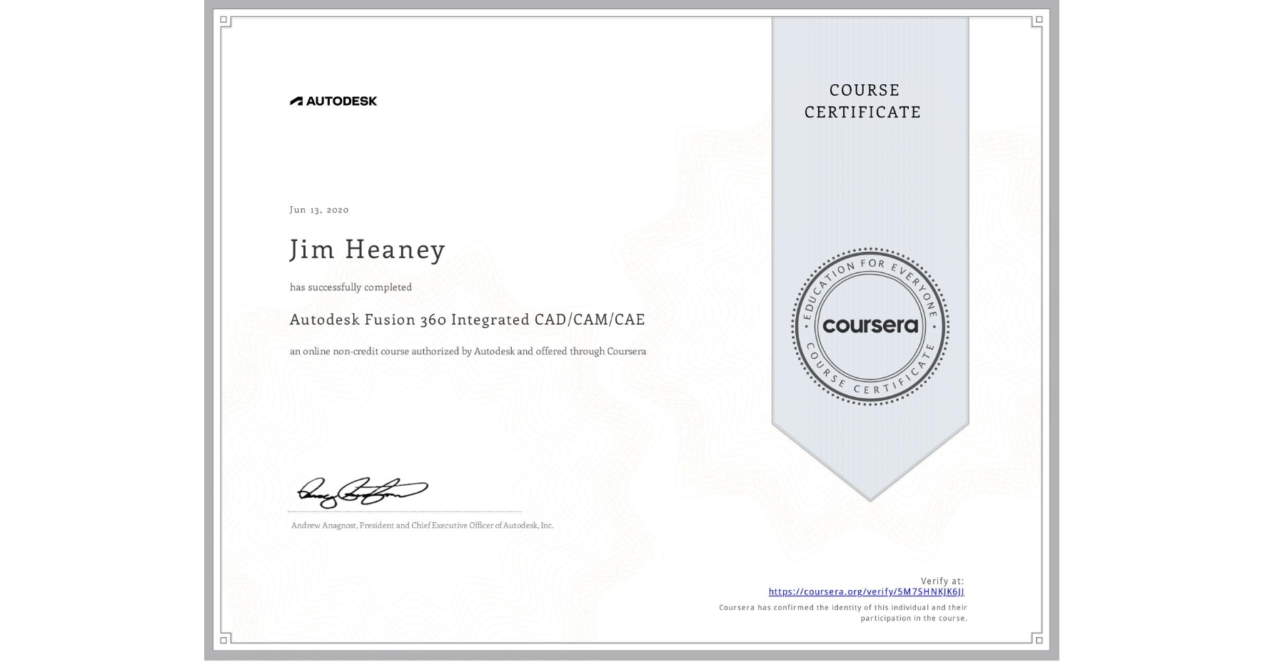 View certificate for Jim Heaney, Autodesk Fusion 360 Integrated CAD/CAM/CAE, an online non-credit course authorized by Autodesk and offered through Coursera