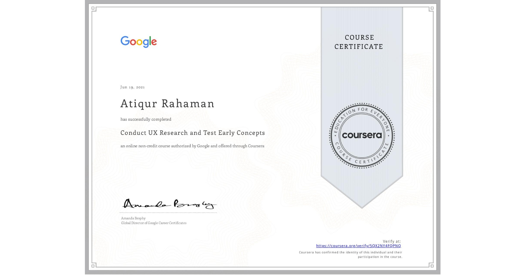 View certificate for Atiqur Rahaman, Conduct UX Research and Test Early Concepts, an online non-credit course authorized by Google and offered through Coursera