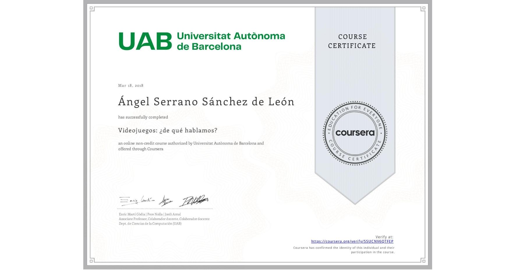 View certificate for Ángel Serrano Sánchez de León, Videojuegos: ¿de qué hablamos?, an online non-credit course authorized by Universitat Autònoma de Barcelona and offered through Coursera