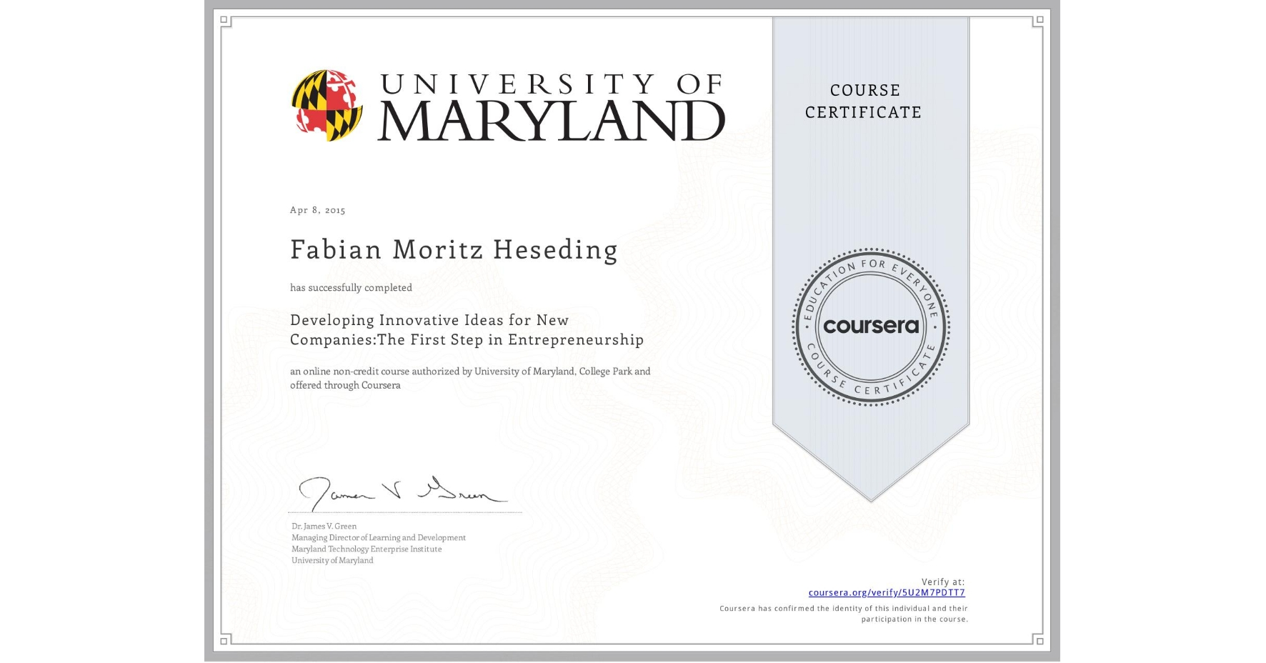 View certificate for Fabian Moritz Heseding, Developing Innovative Ideas for New Companies:The First Step in Entrepreneurship, an online non-credit course authorized by University of Maryland, College Park and offered through Coursera