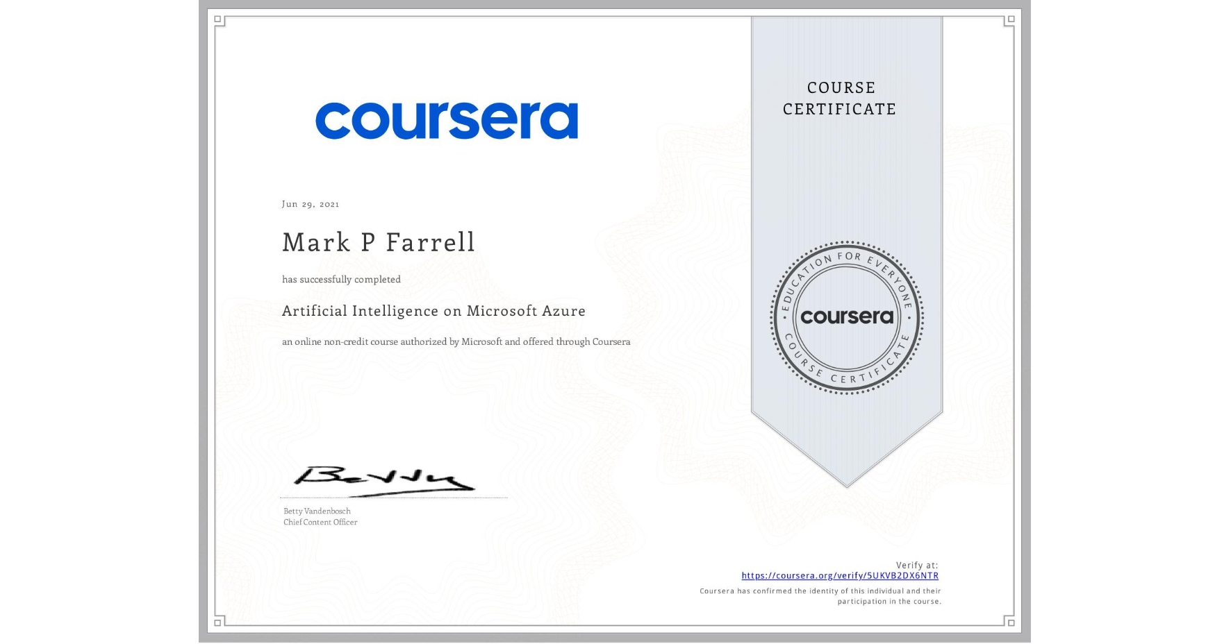 View certificate for Mark P Farrell, Artificial Intelligence on Microsoft Azure, an online non-credit course authorized by Microsoft and offered through Coursera