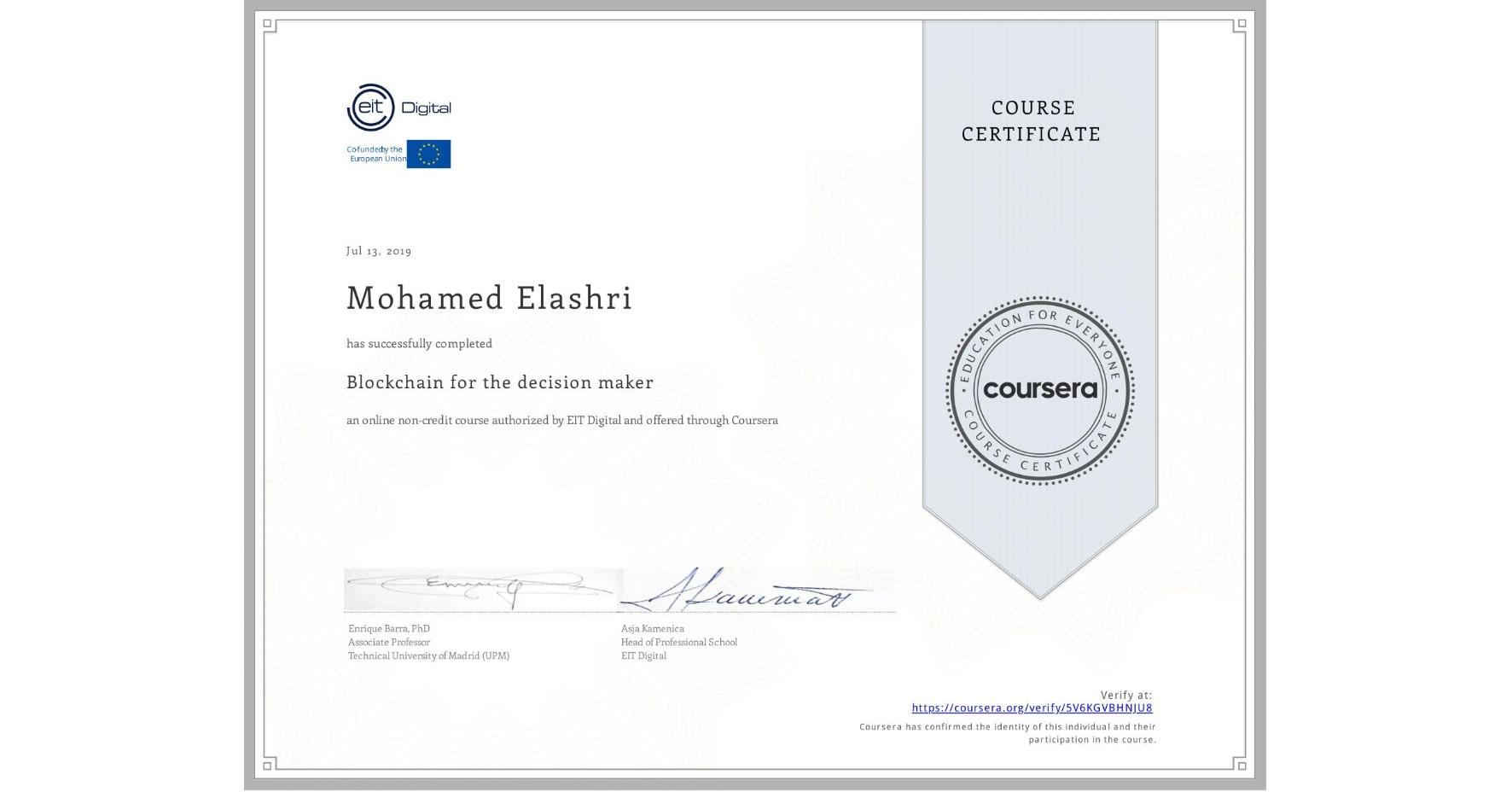 View certificate for Mohamed Elashri, Blockchain for the decision maker, an online non-credit course authorized by EIT Digital  and offered through Coursera