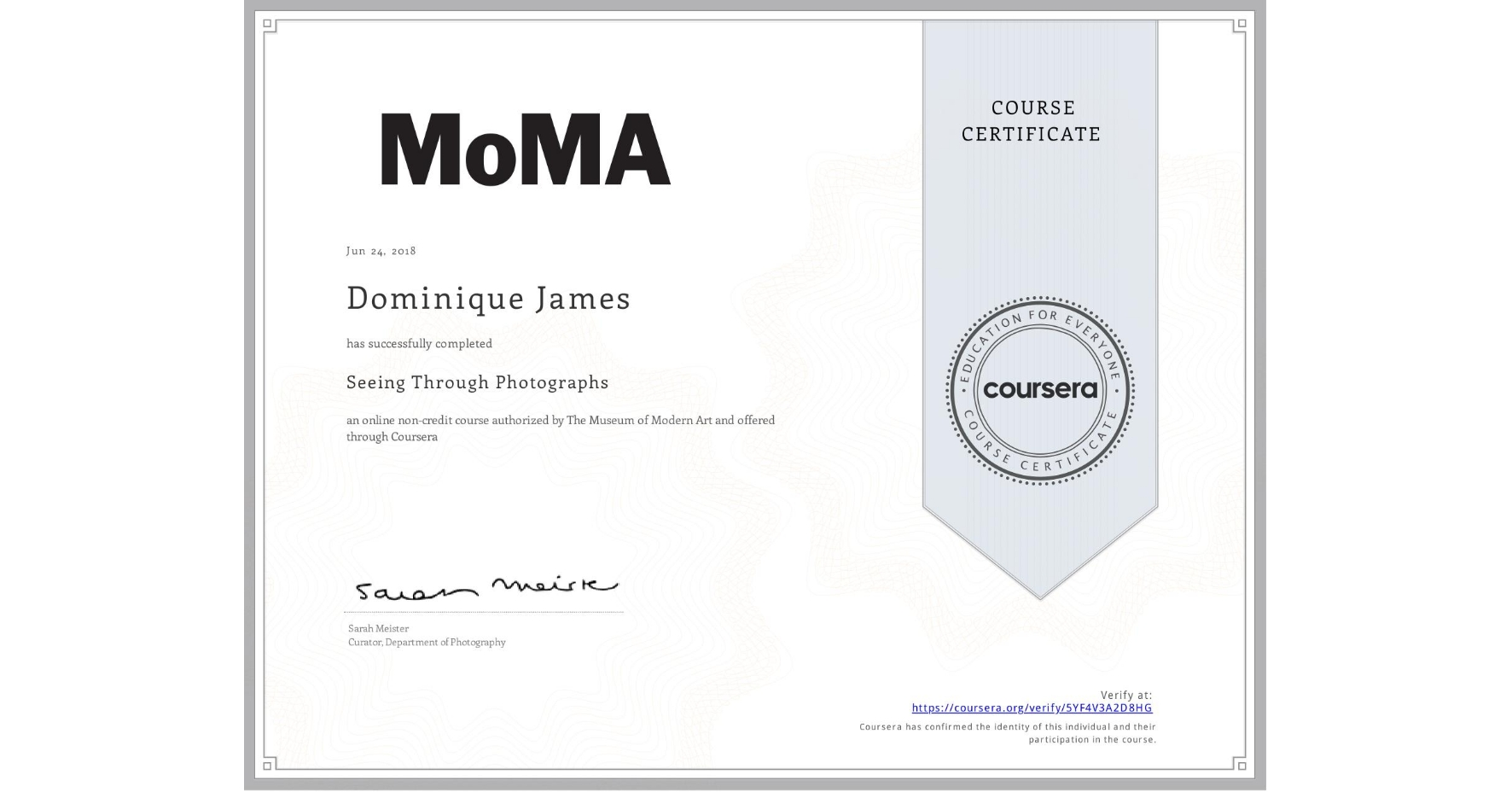 View certificate for Dominique James, Seeing Through Photographs, an online non-credit course authorized by The Museum of Modern Art and offered through Coursera