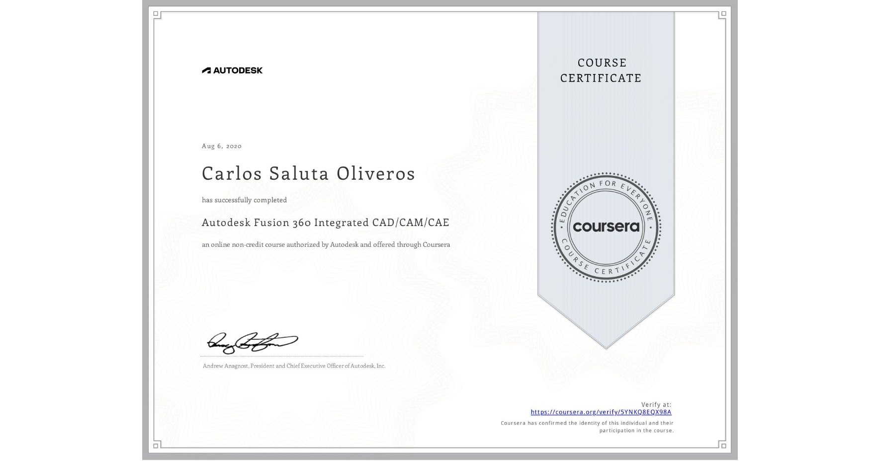 View certificate for Carlos Saluta Oliveros, Autodesk Fusion 360 Integrated CAD/CAM/CAE, an online non-credit course authorized by Autodesk and offered through Coursera