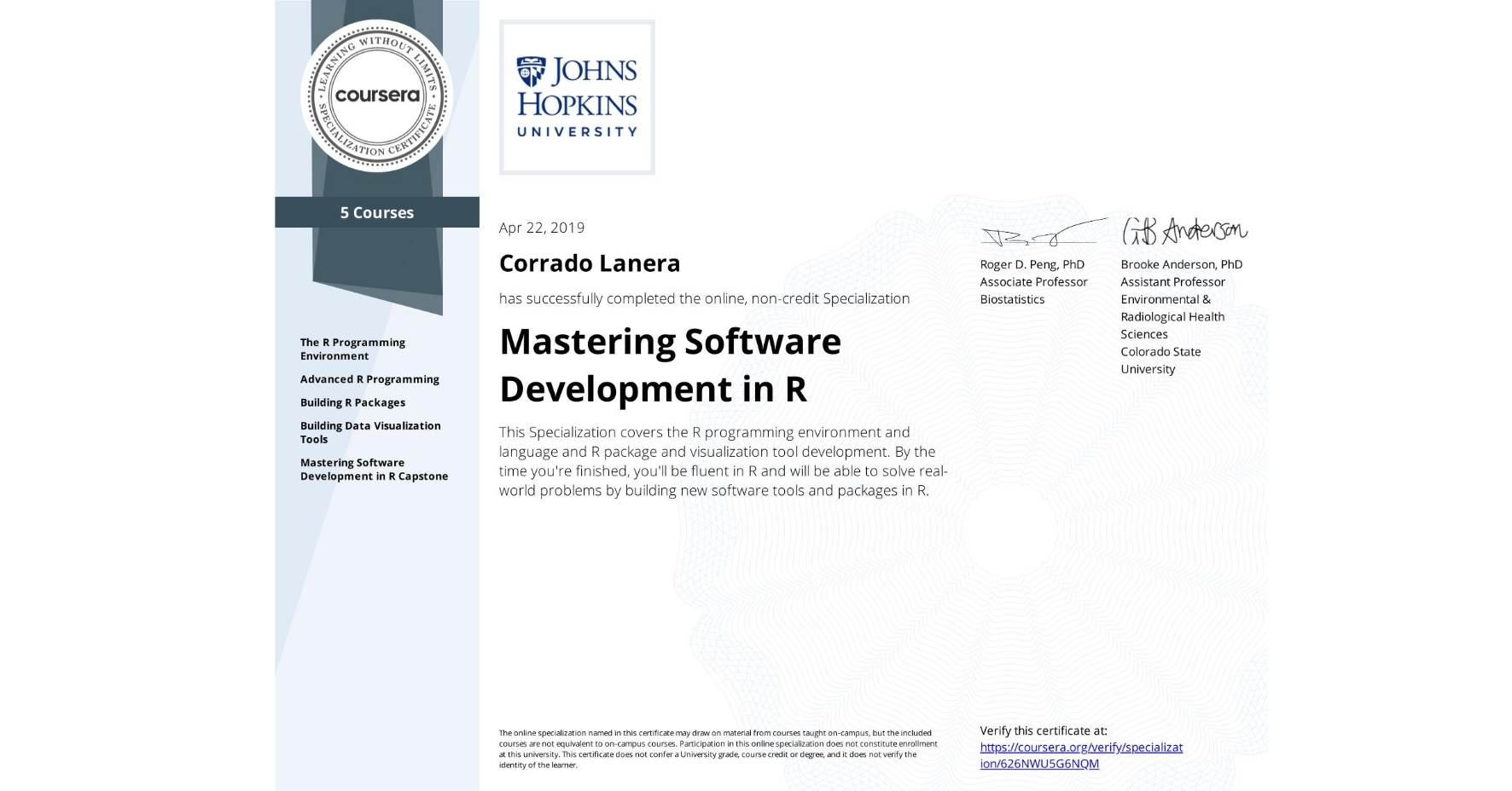 View certificate for Corrado Lanera, Mastering Software Development in R, offered through Coursera. This Specialization covers the R programming environment and language and R package and visualization tool development. By the time you're finished, you'll be fluent in R and will be able to solve real-world problems by building new software tools and packages in R.